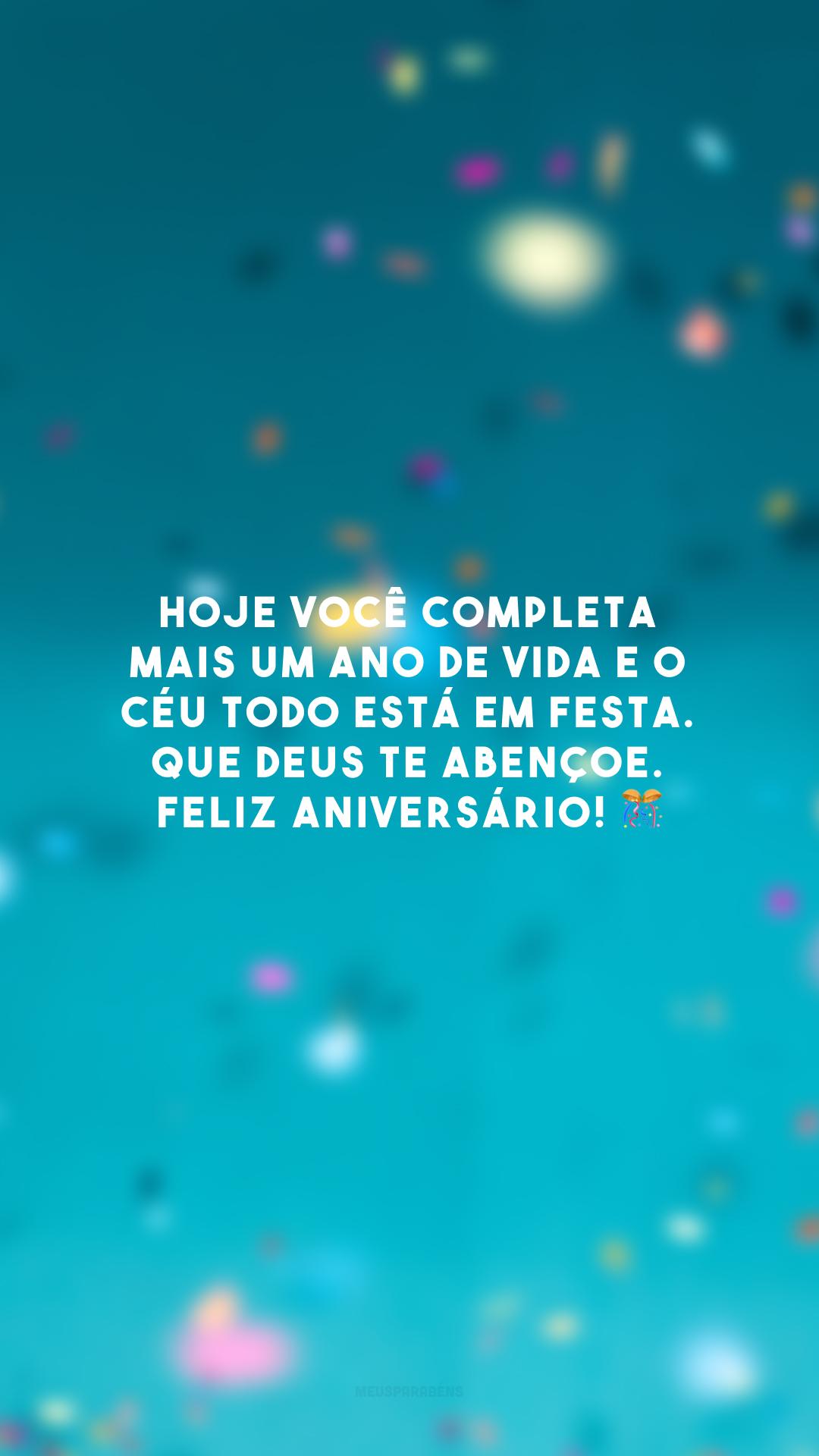 Hoje você completa mais um ano de vida e o céu todo está em festa. Que Deus te abençoe. Feliz aniversário! 🎊