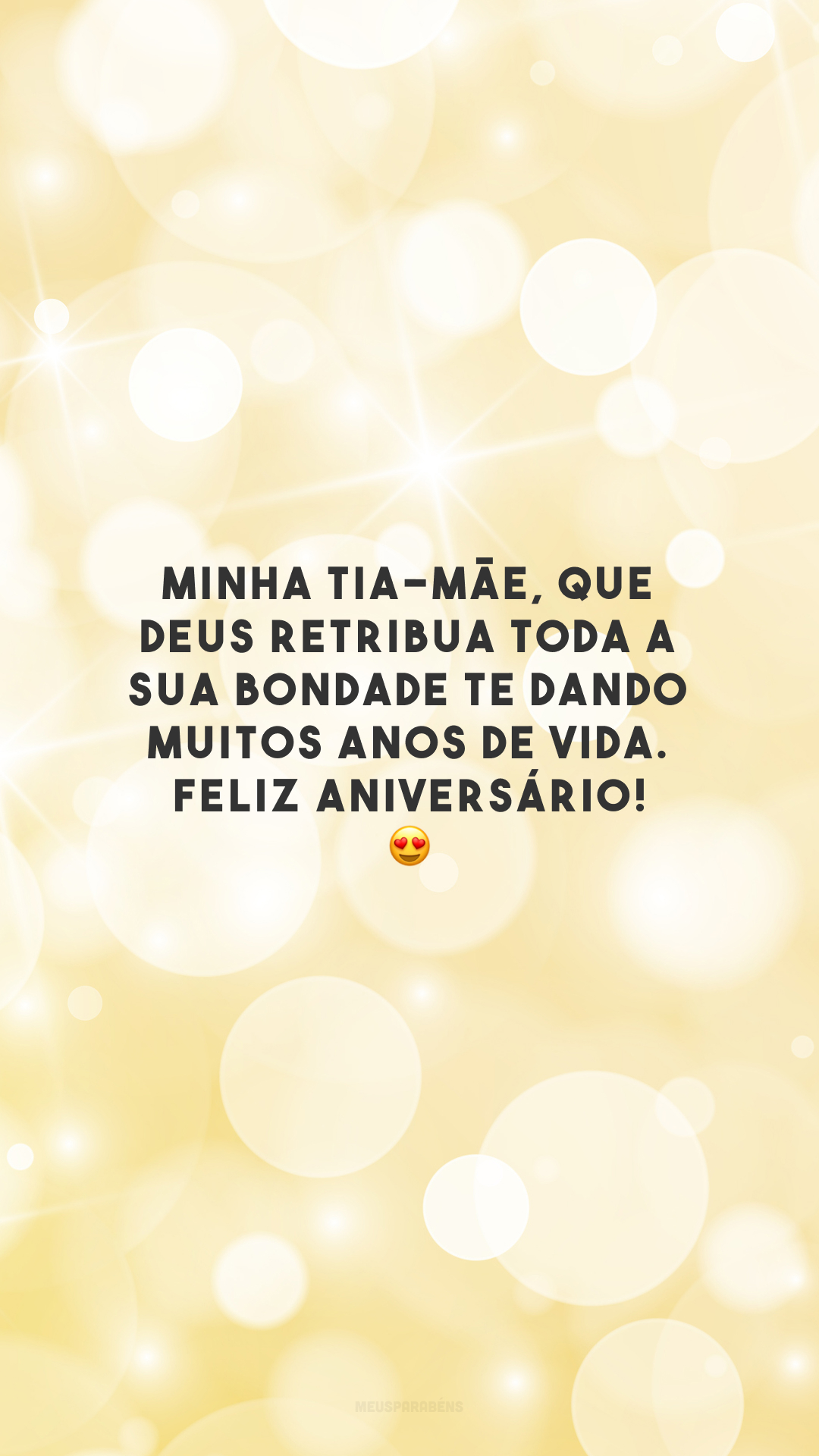 Minha tia-mãe, que Deus retribua toda a sua bondade te dando muitos anos de vida. Feliz aniversário! 😍