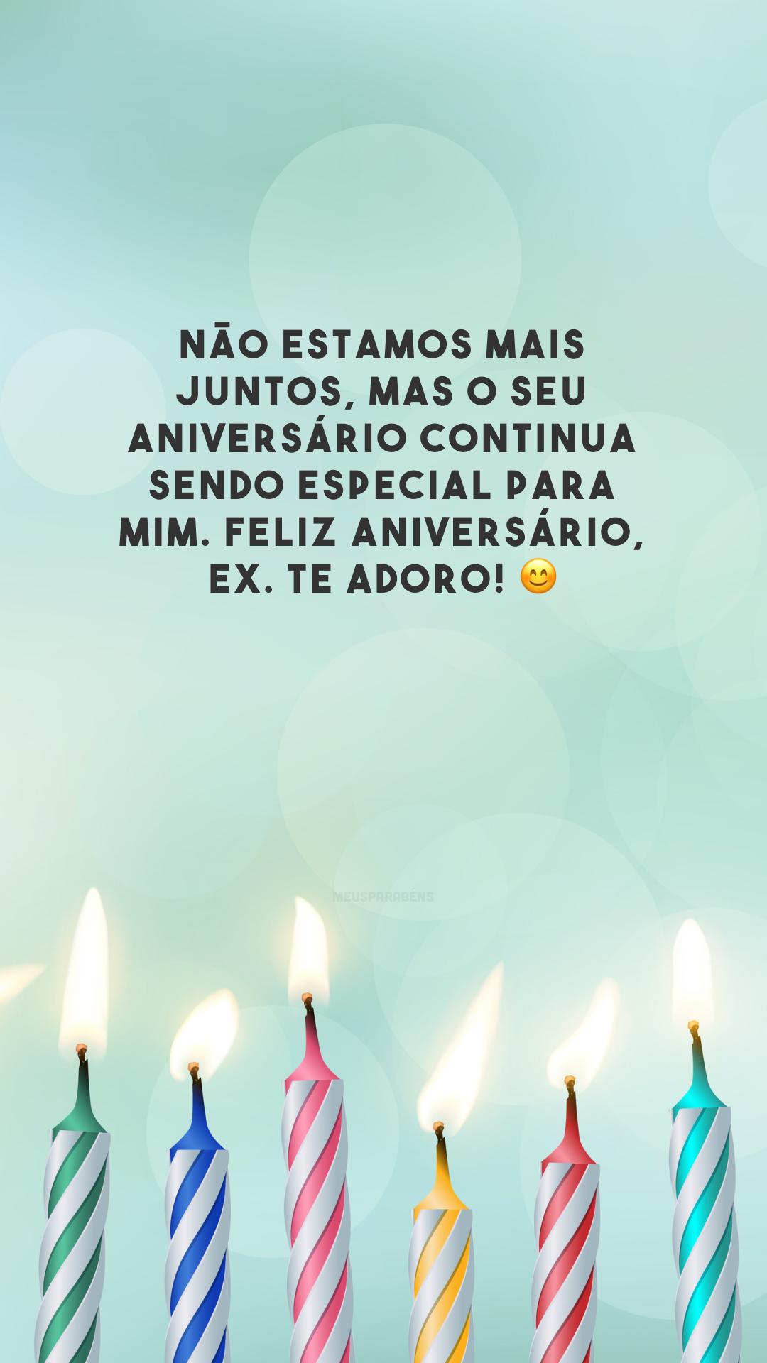 Não estamos mais juntos, mas o seu aniversário continua sendo especial para mim. Feliz aniversário, ex. Te adoro! 😊