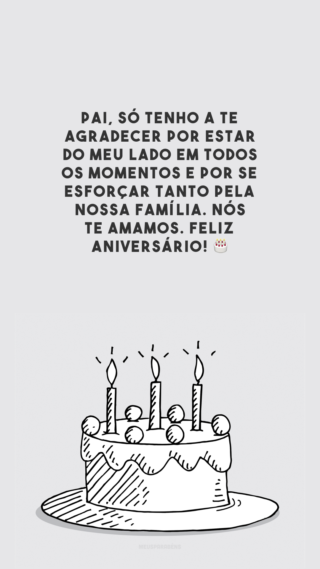 Pai, só tenho a te agradecer por estar do meu lado em todos os momentos e por se esforçar tanto pela nossa família. Nós te amamos. Feliz aniversário! 🎂