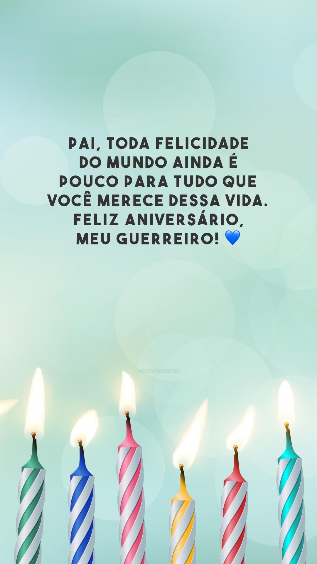 Pai, toda felicidade do mundo ainda é pouco para tudo que você merece dessa vida. Feliz aniversário, meu guerreiro! 💙