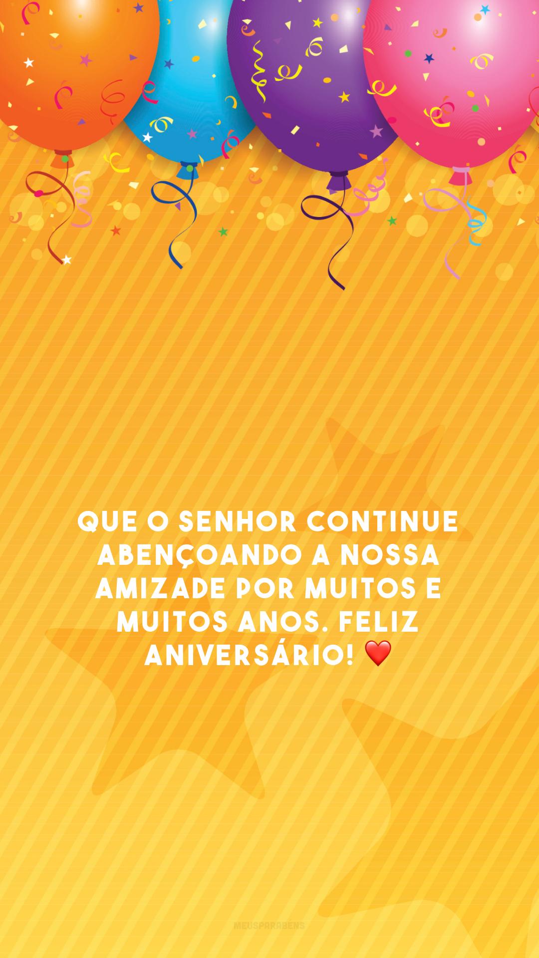 Que o Senhor continue abençoando a nossa amizade por muitos e muitos anos. Feliz aniversário! ❤️
