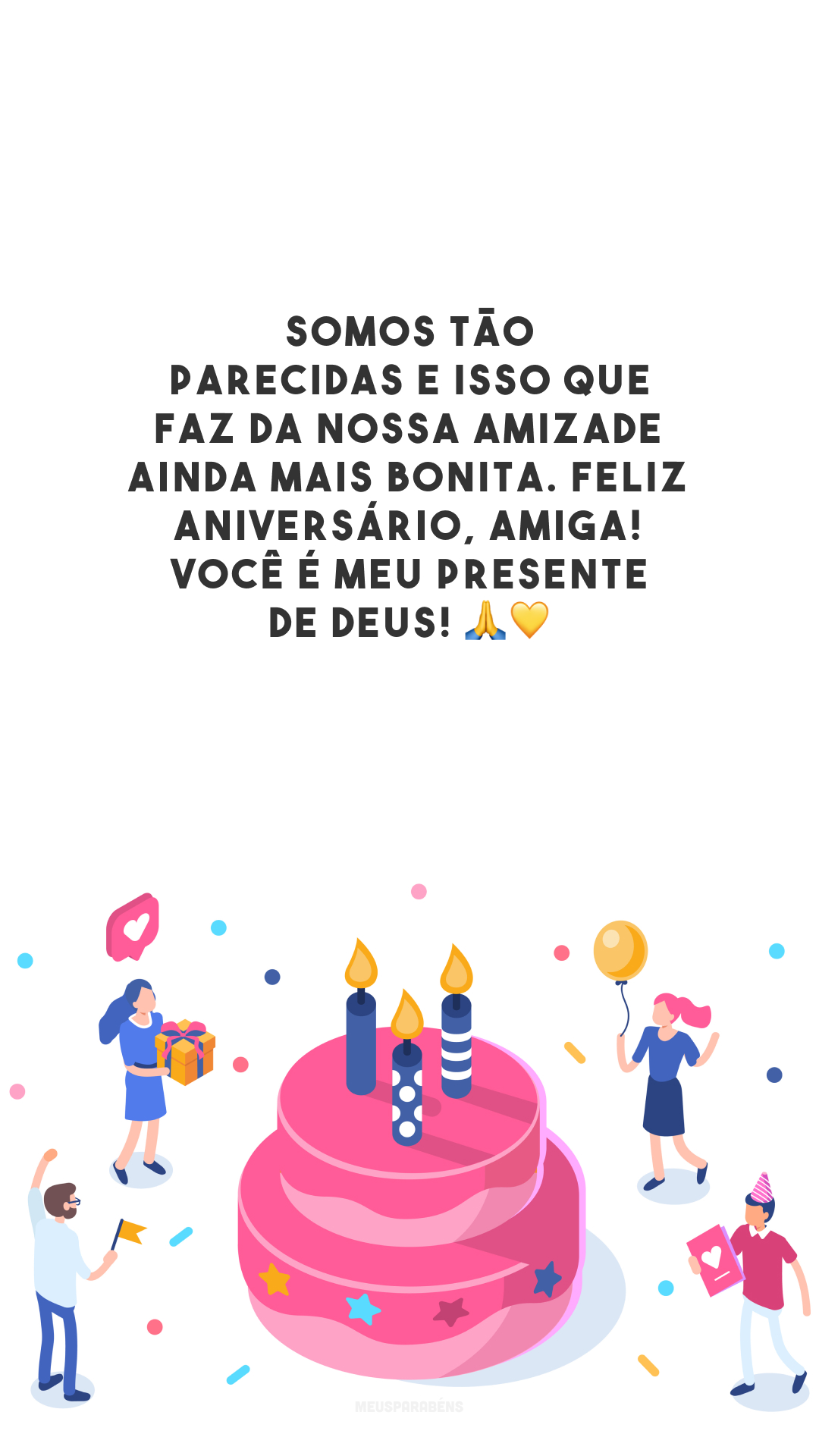 Somos tão parecidas e isso que faz da nossa amizade ainda mais bonita. Feliz aniversário, amiga! Você é meu presente de Deus! 🙏💛
