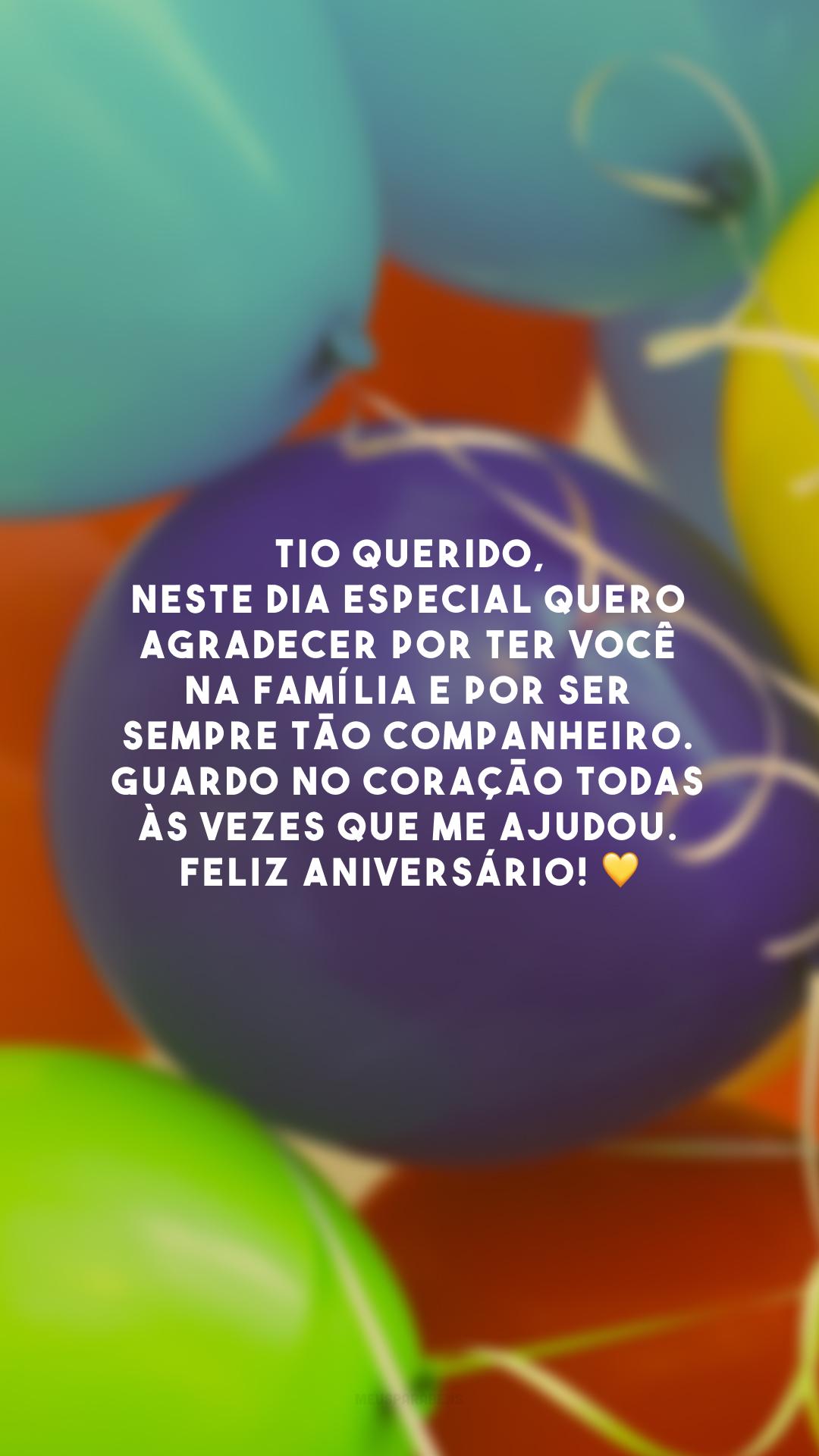 Tio querido, neste dia especial quero agradecer por ter você na família e por ser sempre tão companheiro. Guardo no coração todas às vezes que me ajudou. Feliz aniversário! 💛