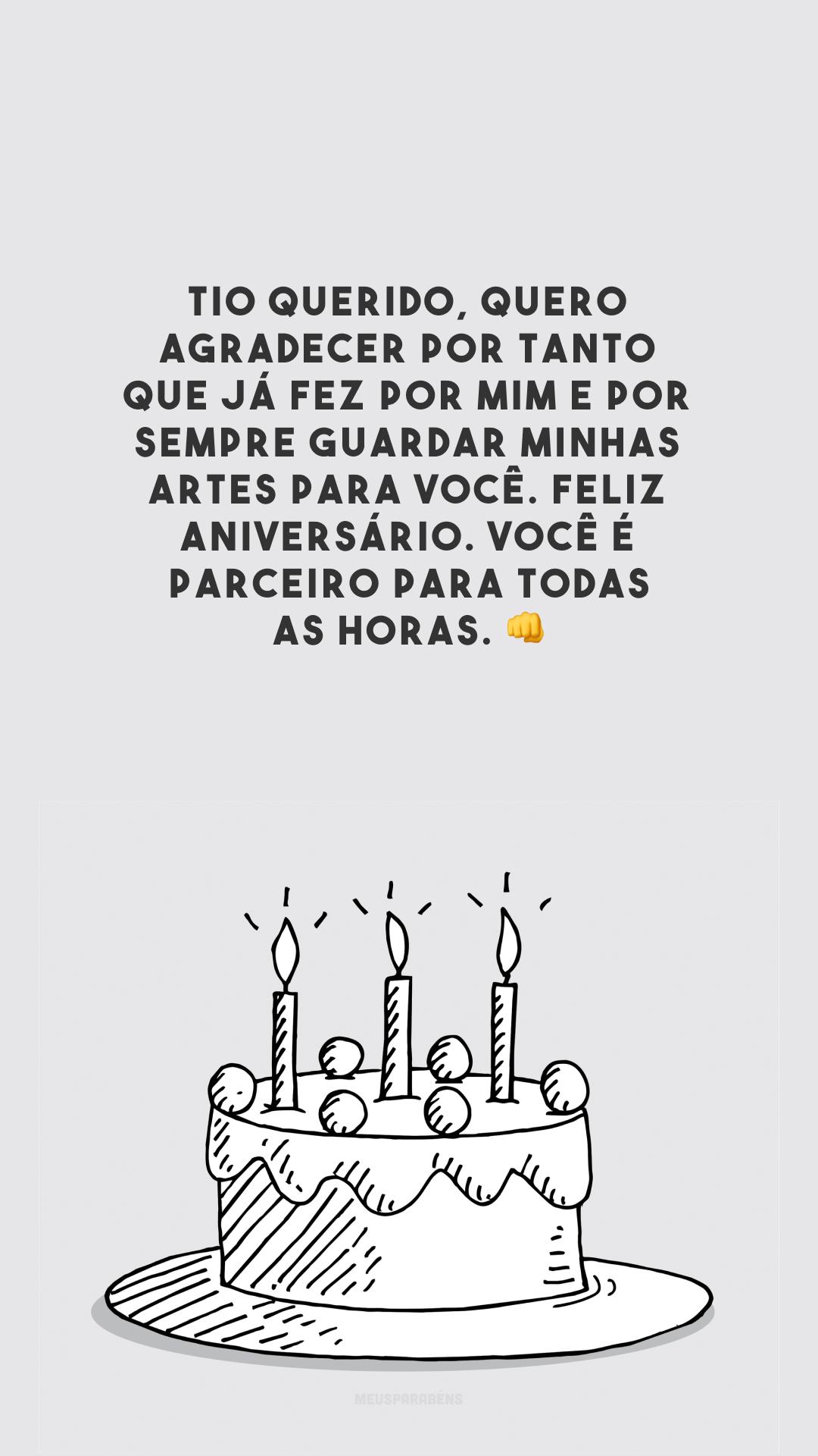 Tio querido, quero agradecer por tanto que já fez por mim e por sempre guardar minhas artes para você. Feliz aniversário. Você é parceiro para todas as horas. 👊