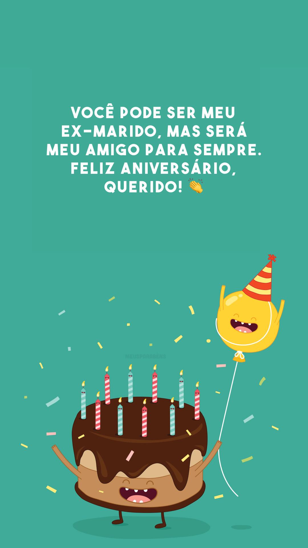 Você pode ser meu ex-marido, mas será meu amigo para sempre. Feliz aniversário, querido! 👏