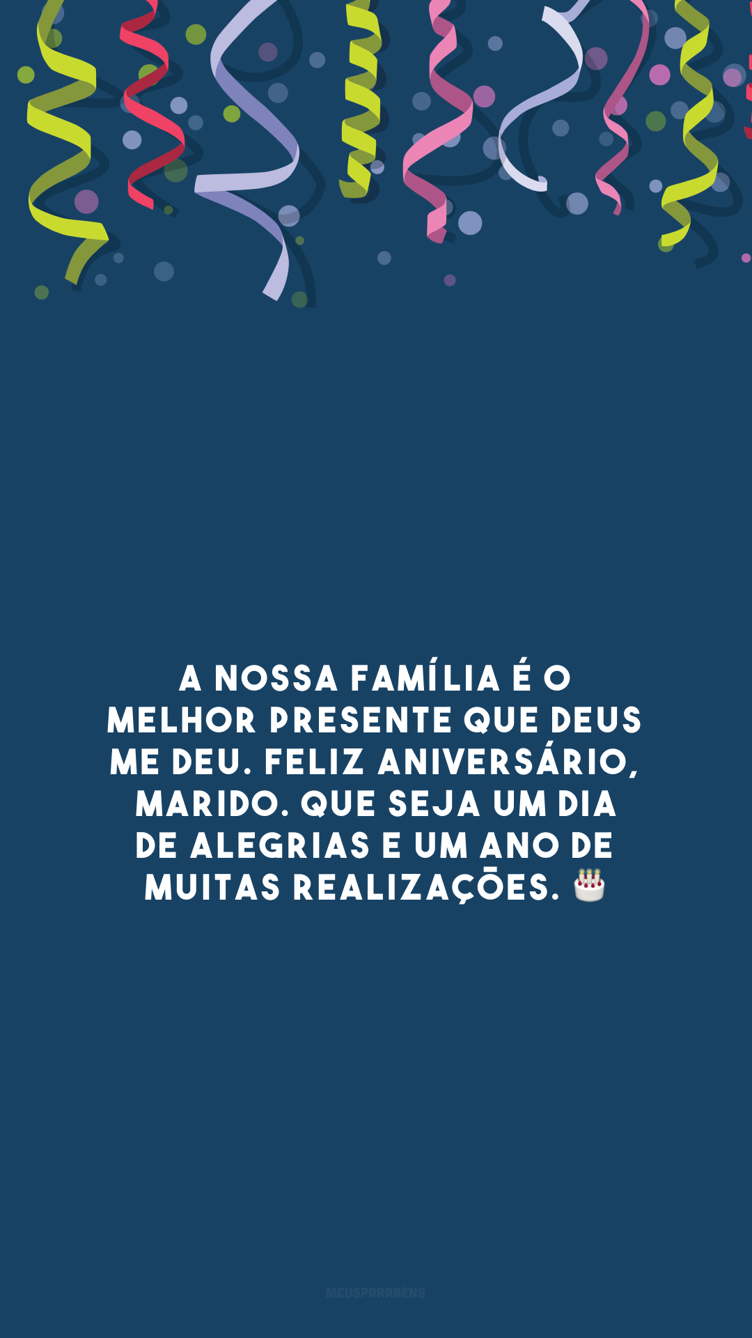 A nossa família é o melhor presente que Deus me deu. Feliz aniversário, marido. Que seja um dia de alegrias e um ano de muitas realizações. 🎂
