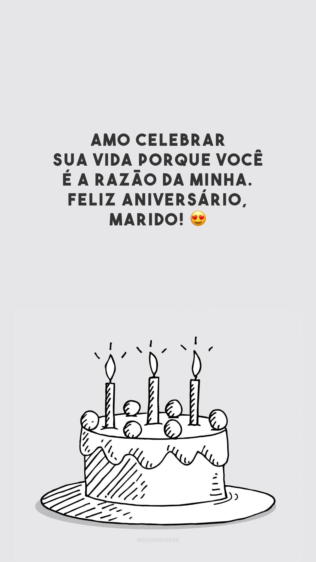 Amo celebrar sua vida porque você é a razão da minha. Feliz aniversário, marido! 😍