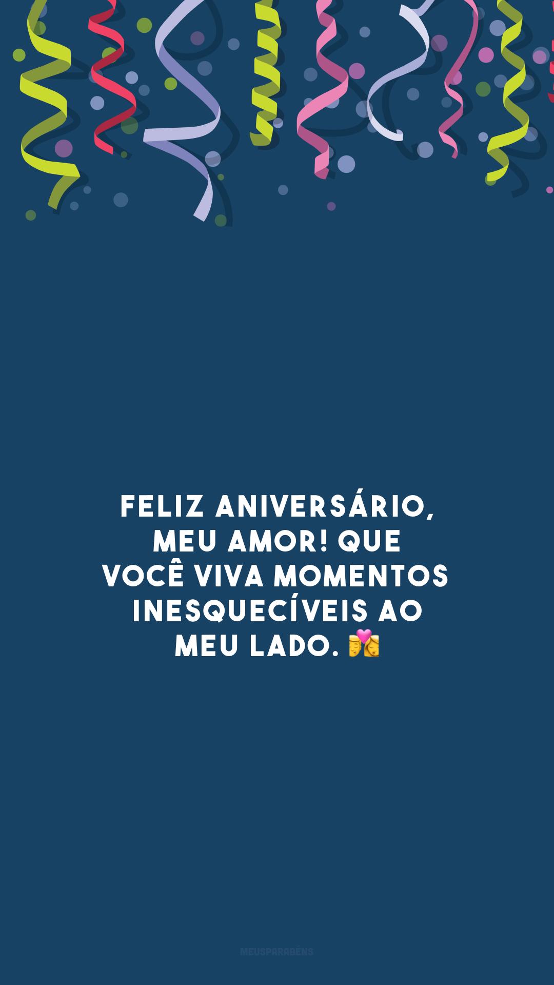 Feliz aniversário, meu amor! Que você viva momentos inesquecíveis ao meu lado. 💏