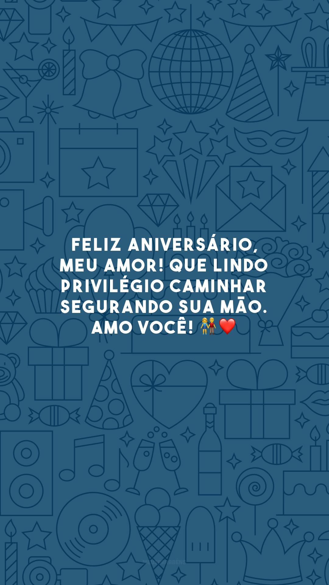 Feliz aniversário, meu amor! Que lindo privilégio caminhar segurando sua mão. Amo você! 👫❤️