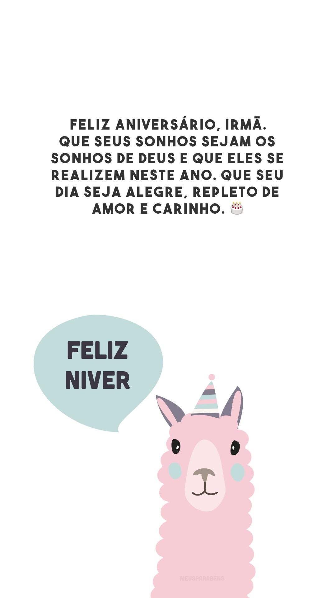 Feliz aniversário, irmã. Que seus sonhos sejam os sonhos de Deus e que eles se realizem neste ano. Que seu dia seja alegre, repleto de amor e carinho. 🎂
