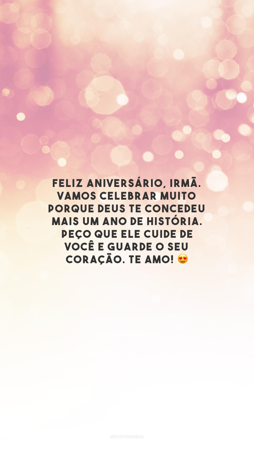 Feliz aniversário, irmã. Vamos celebrar muito porque Deus te concedeu mais um ano de história. Peço que Ele cuide de você e guarde o seu coração. Te amo! 😍