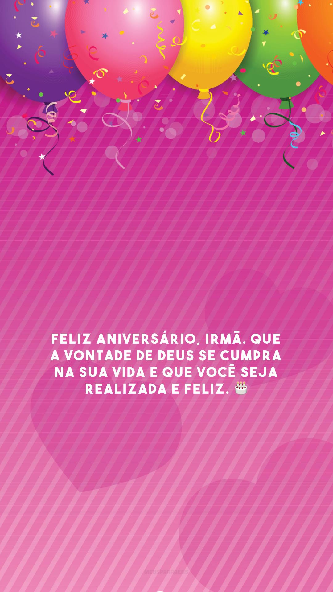 Feliz aniversário, irmã. Que a vontade de Deus se cumpra na sua vida e que você seja realizada e feliz. 🎂
