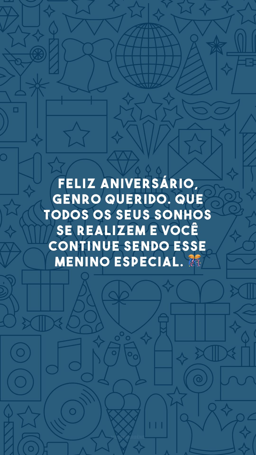 Feliz aniversário, genro querido. Que todos os seus sonhos se realizem e você continue sendo esse menino especial. 🎊