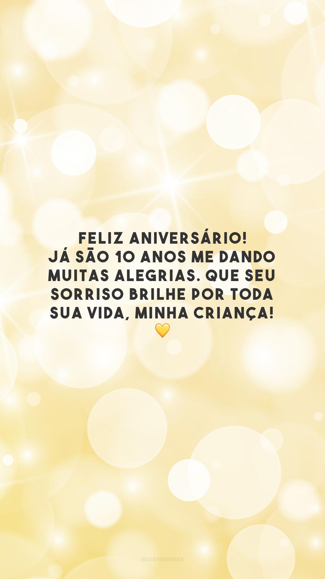 Feliz aniversário! Já são 10 anos me dando muitas alegrias. Que seu sorriso brilhe por toda sua vida, minha criança! 💛