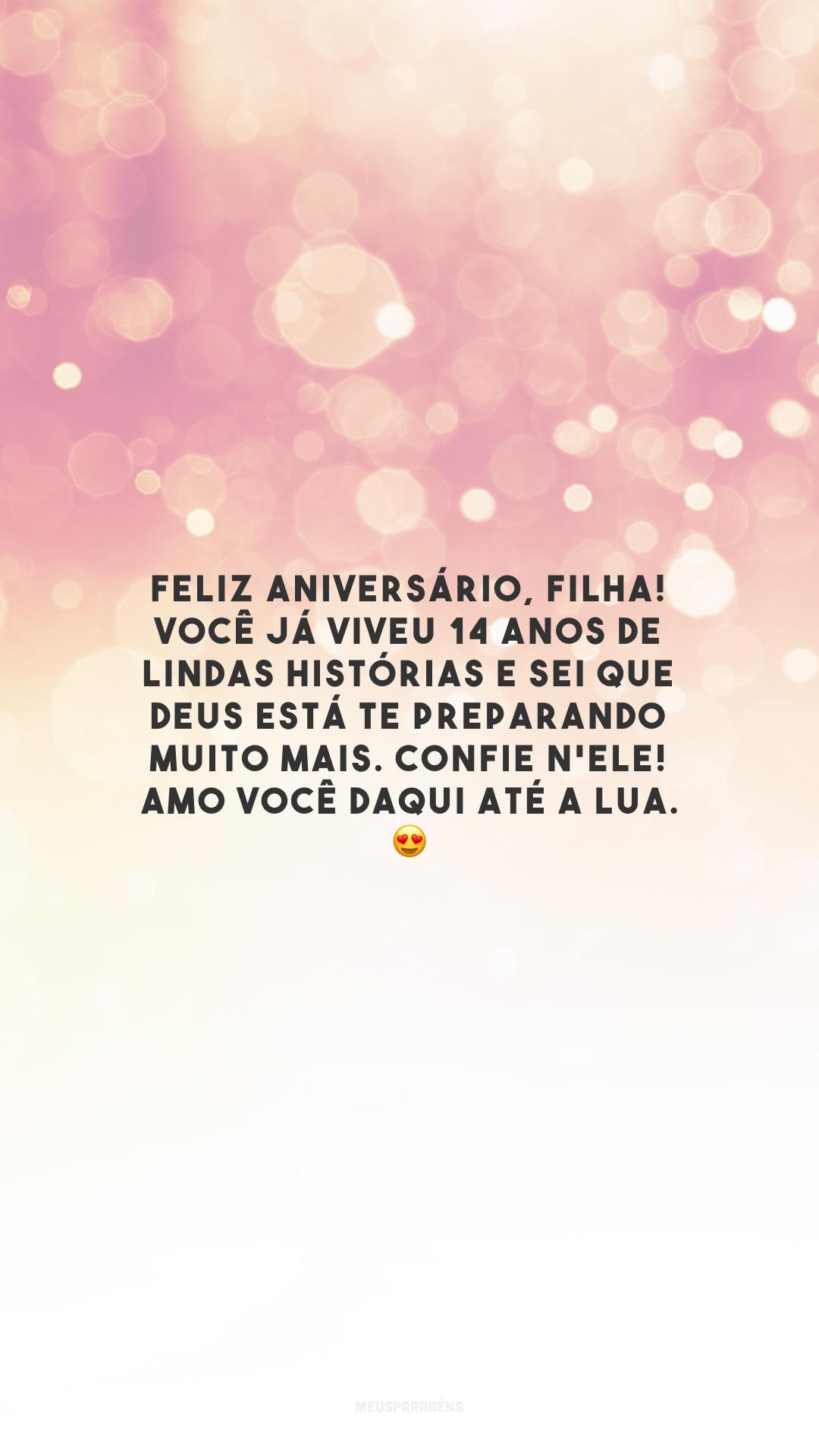 Feliz aniversário, filha! Você já viveu 14 anos de lindas histórias e sei que Deus está te preparando muito mais. Confie n'Ele! Amo você daqui até a lua. 😍