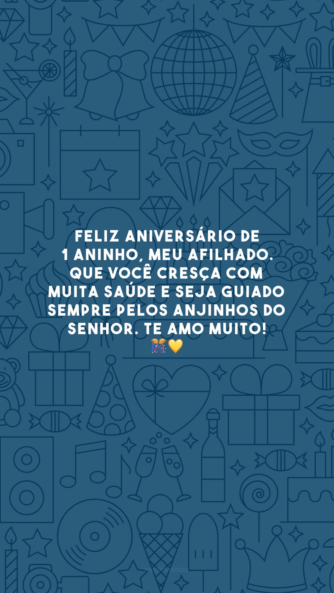 Feliz aniversário de 1 aninho, meu afilhado. Que você cresça com muita saúde e seja guiado sempre pelos anjinhos do Senhor. Te amo muito! 🎊💛