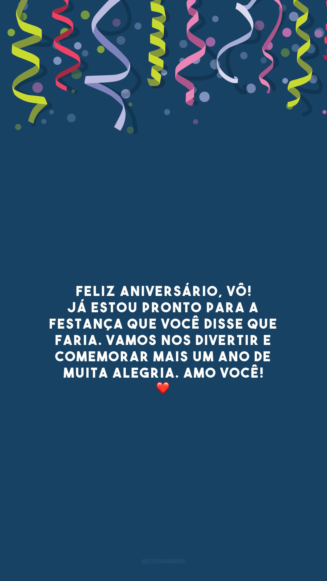 Feliz aniversário, vô! Já estou pronto para a festança que você disse que faria. Vamos nos divertir e comemorar mais um ano de muita alegria. Amo você! ❤️