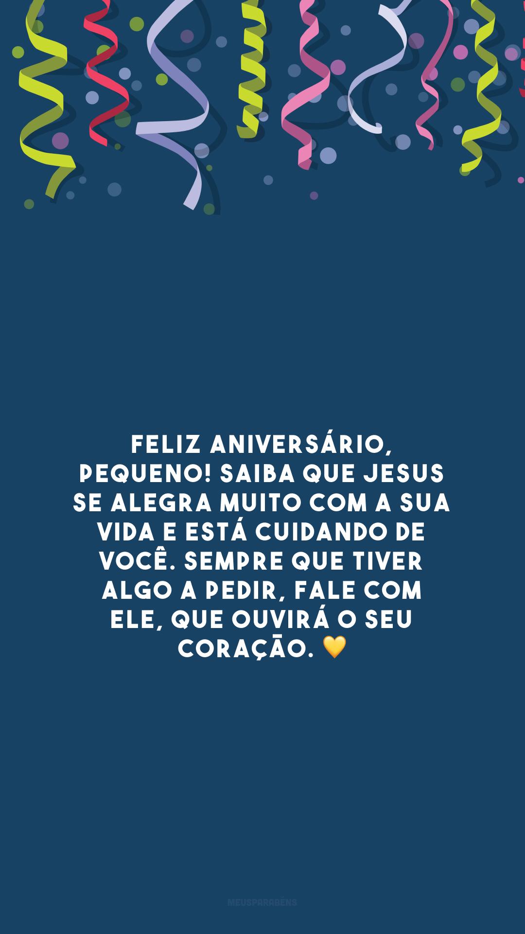Feliz aniversário, pequeno! Saiba que Jesus se alegra muito com a sua vida e está cuidando de você. Sempre que tiver algo a pedir, fale com Ele, que ouvirá o seu coração. 💛