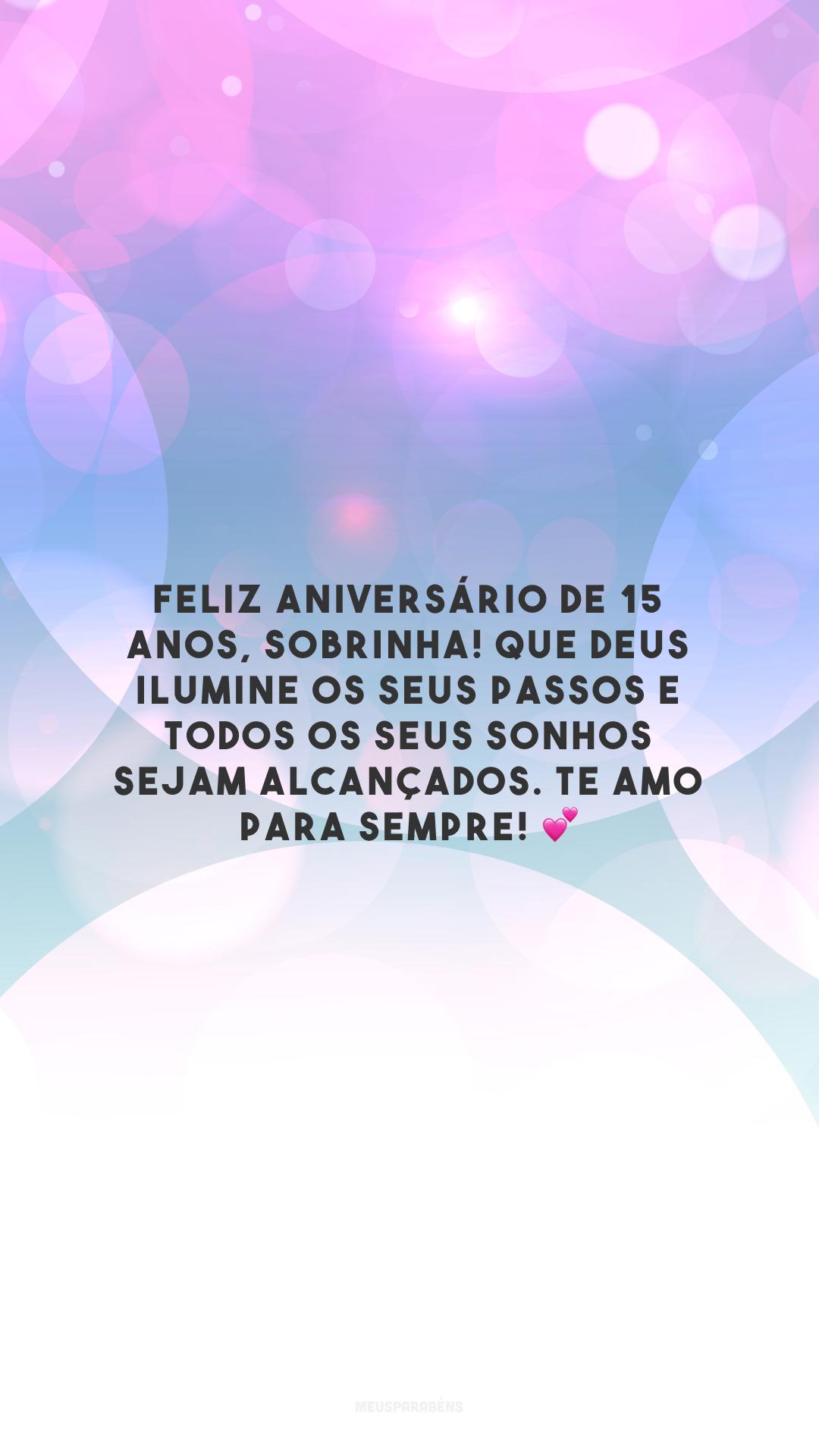 Feliz aniversário de 15 anos, sobrinha! Que Deus ilumine os seus passos e todos os seus sonhos sejam alcançados. Te amo para sempre! 💕