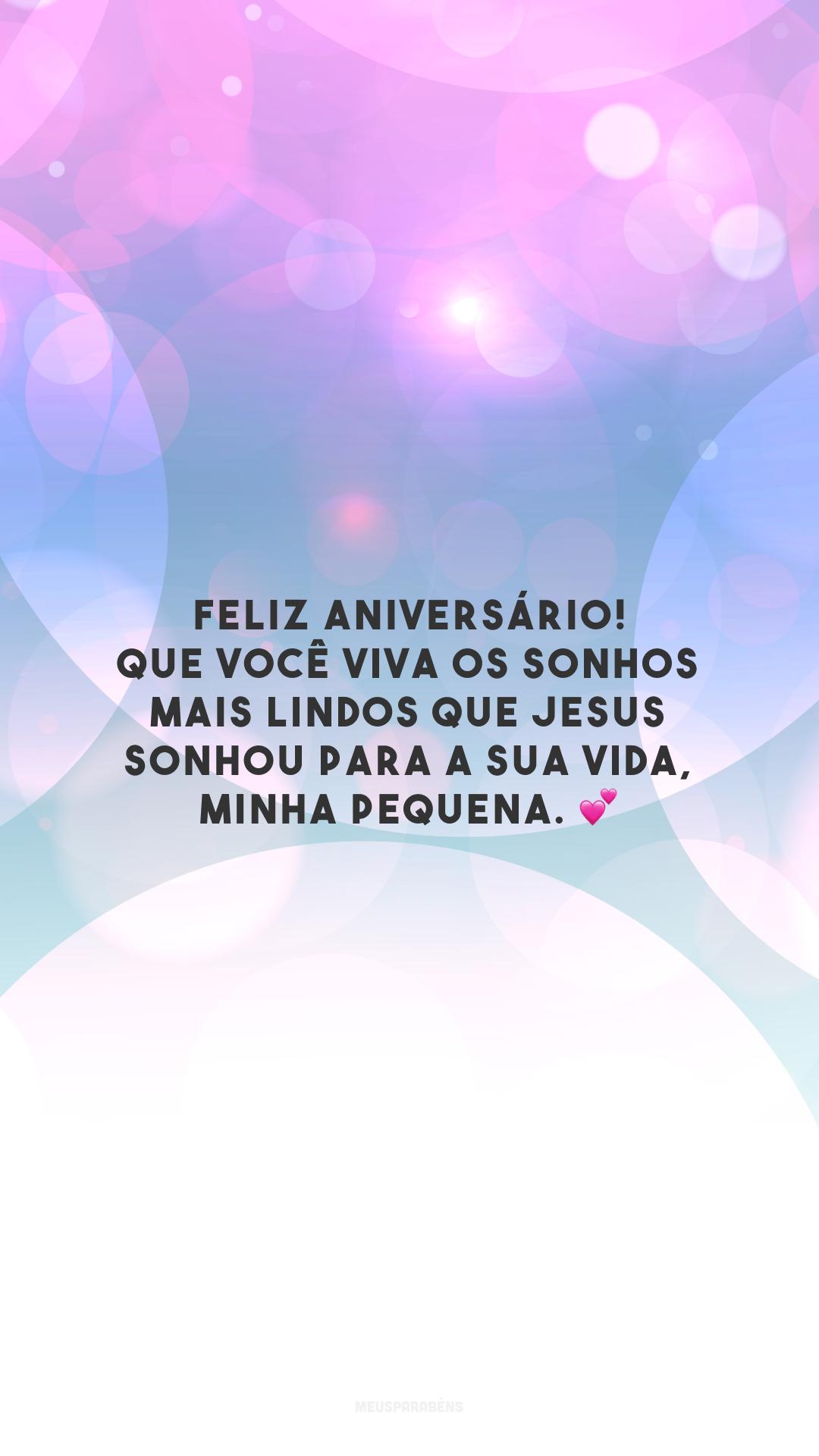 Feliz aniversário! Que você viva os sonhos mais lindos que Jesus sonhou para a sua vida, minha pequena. 💕