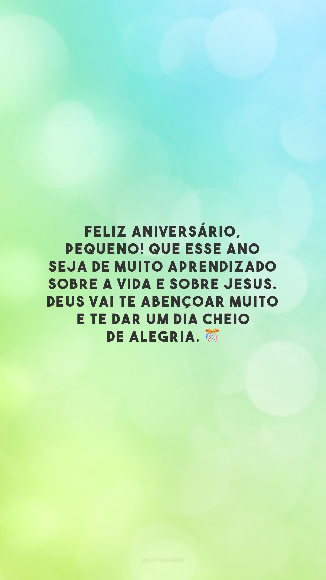Feliz aniversário, pequeno! Que esse ano seja de muito aprendizado sobre a vida e sobre Jesus. Deus vai te abençoar muito e te dar um dia cheio de alegria. 🎊