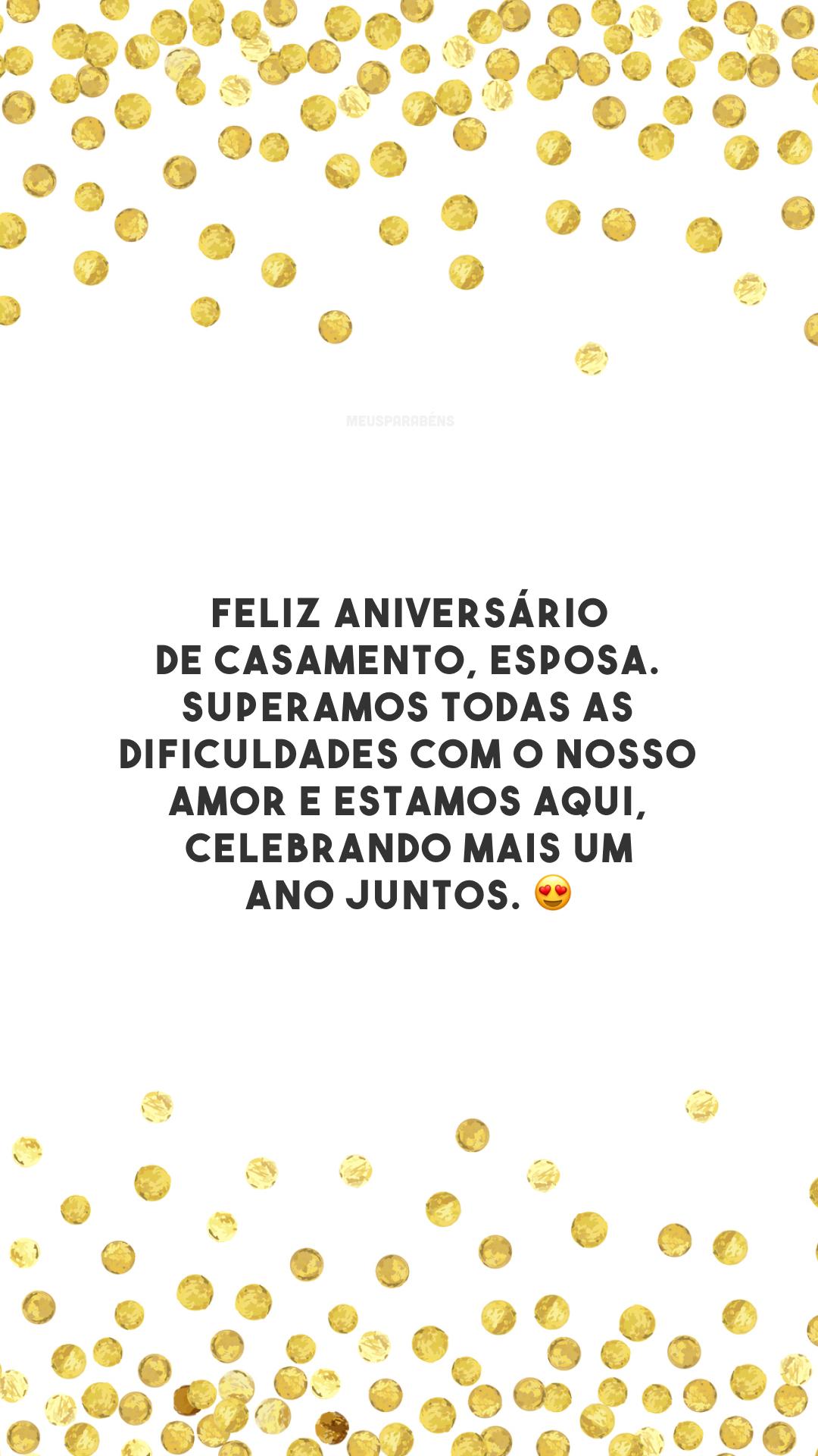 Feliz aniversário de casamento, esposa. Superamos todas as dificuldades com o nosso amor e estamos aqui, celebrando mais um ano juntos. 😍