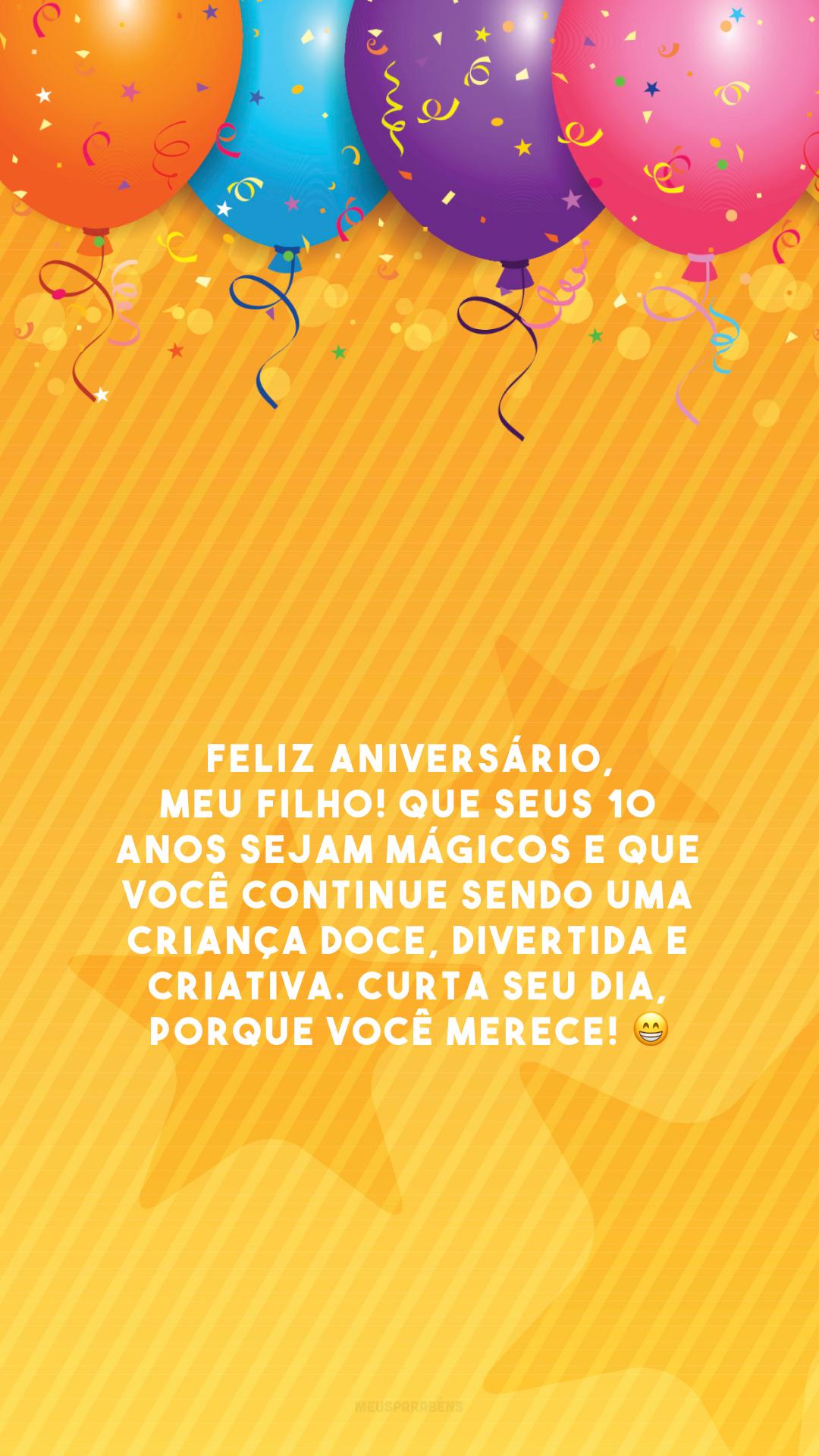 Feliz aniversário, meu filho! Que seus 10 anos sejam mágicos e que você continue sendo uma criança doce, divertida e criativa. Curta seu dia, porque você merece! 😁