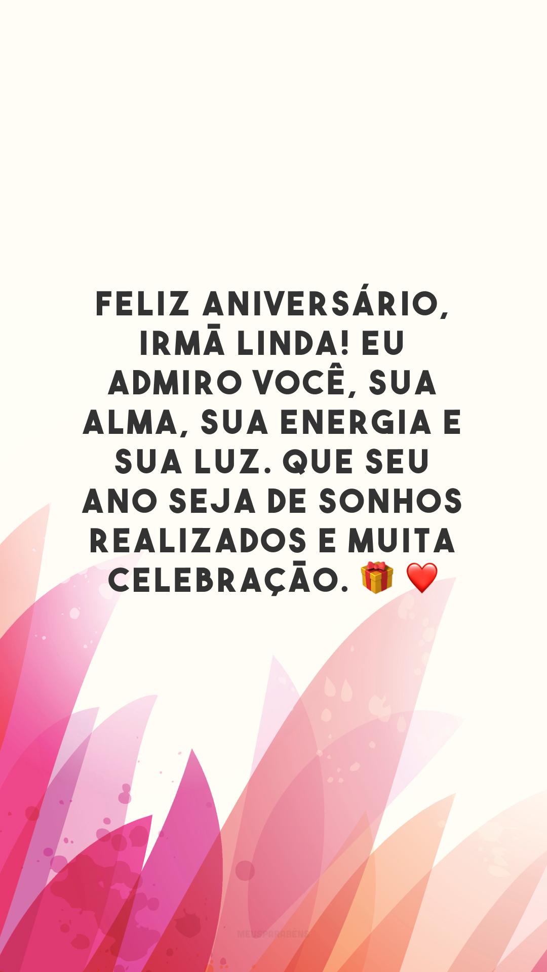 Feliz aniversário, irmã linda! Eu admiro você, sua alma, sua energia e sua luz. Que seu ano seja de sonhos realizados e muita celebração.