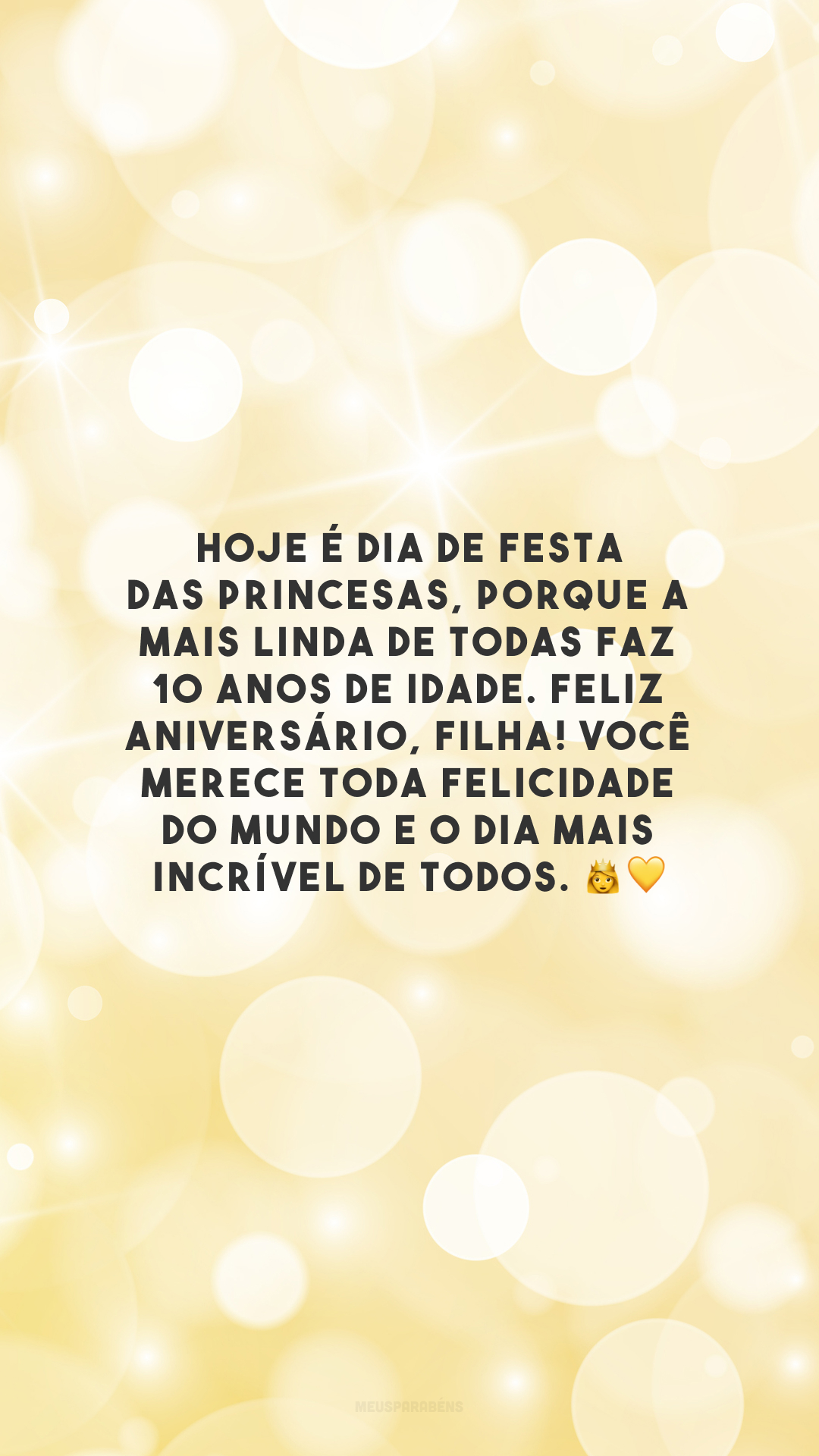 Hoje é dia de festa das princesas, porque a mais linda de todas faz 10 anos de idade. Feliz aniversário, filha! Você merece toda felicidade do mundo e o dia mais incrível de todos. 👸💛