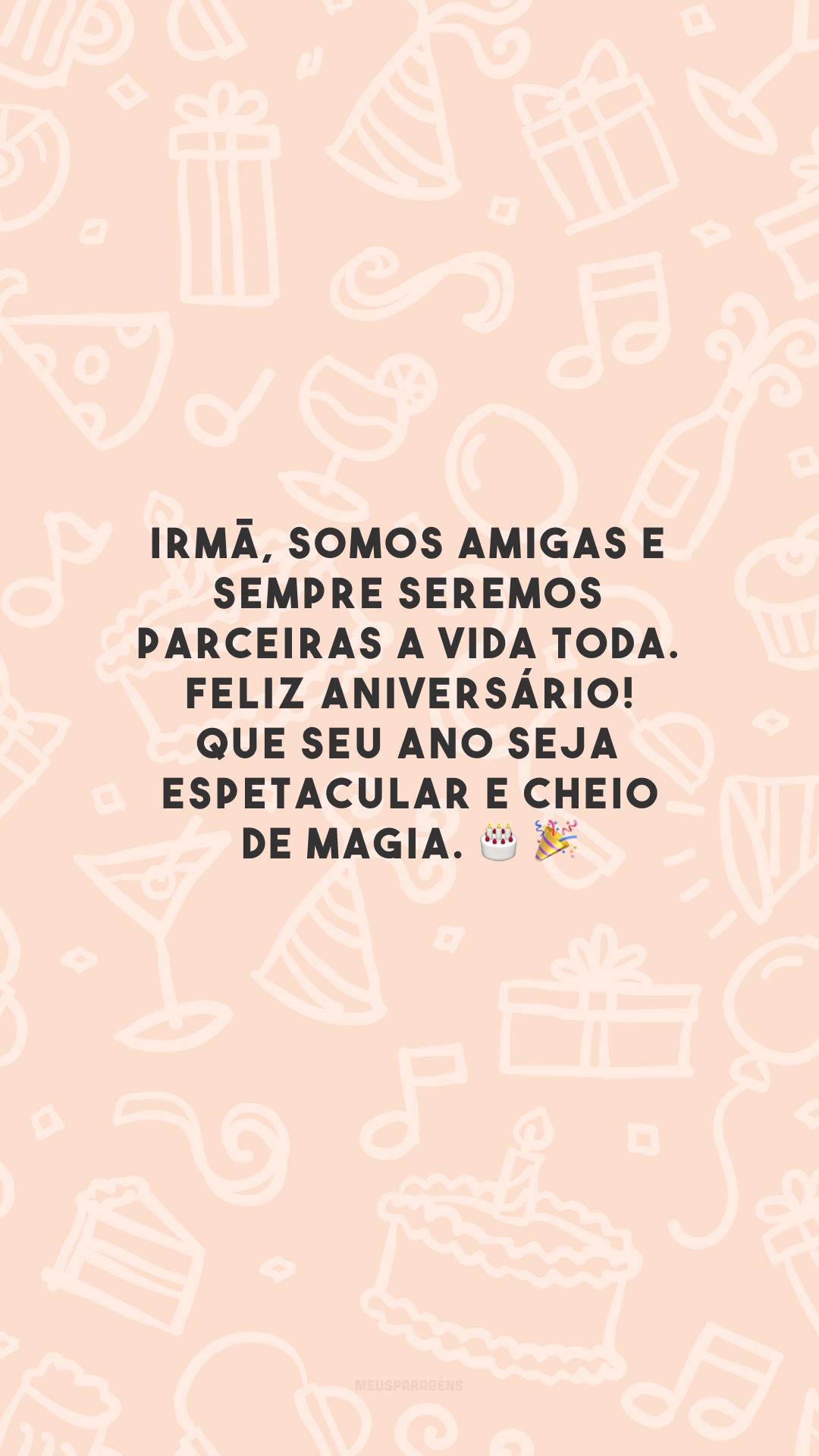 Irmã, somos amigas e sempre seremos parceiras a vida toda. Feliz aniversário! Que seu ano seja espetacular e cheio de magia.