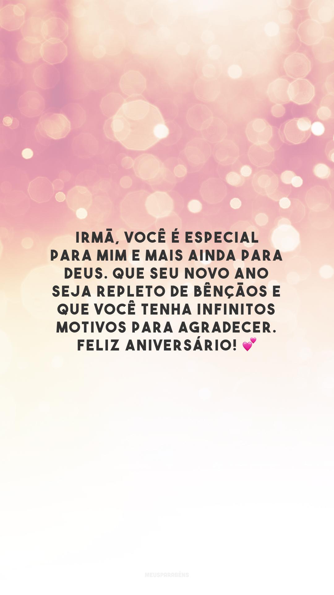 Irmã, você é especial para mim e mais ainda para Deus. Que seu novo ano seja repleto de bênçãos e que você tenha infinitos motivos para agradecer. Feliz aniversário! 💕