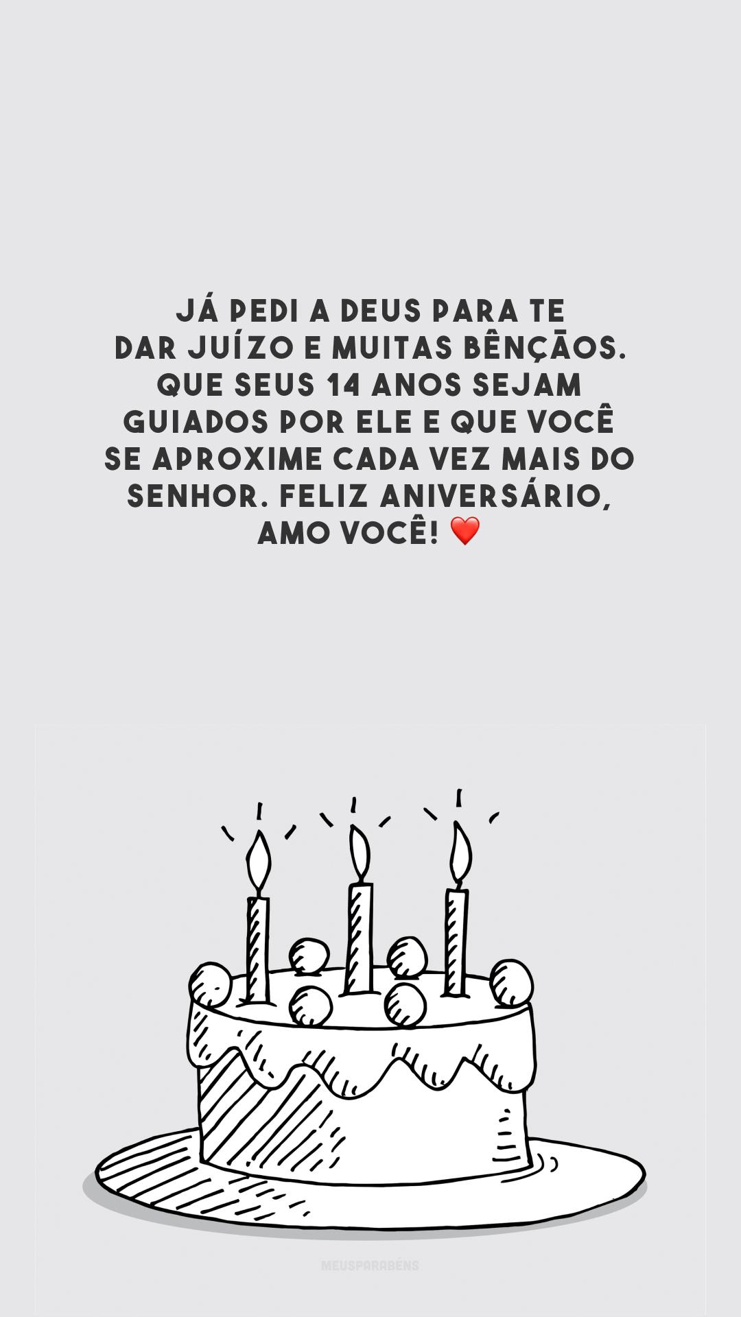 Já pedi a Deus para te dar juízo e muitas bênçãos. Que seus 14 anos sejam guiados por Ele e que você se aproxime cada vez mais do Senhor. Feliz aniversário, amo você! ❤️