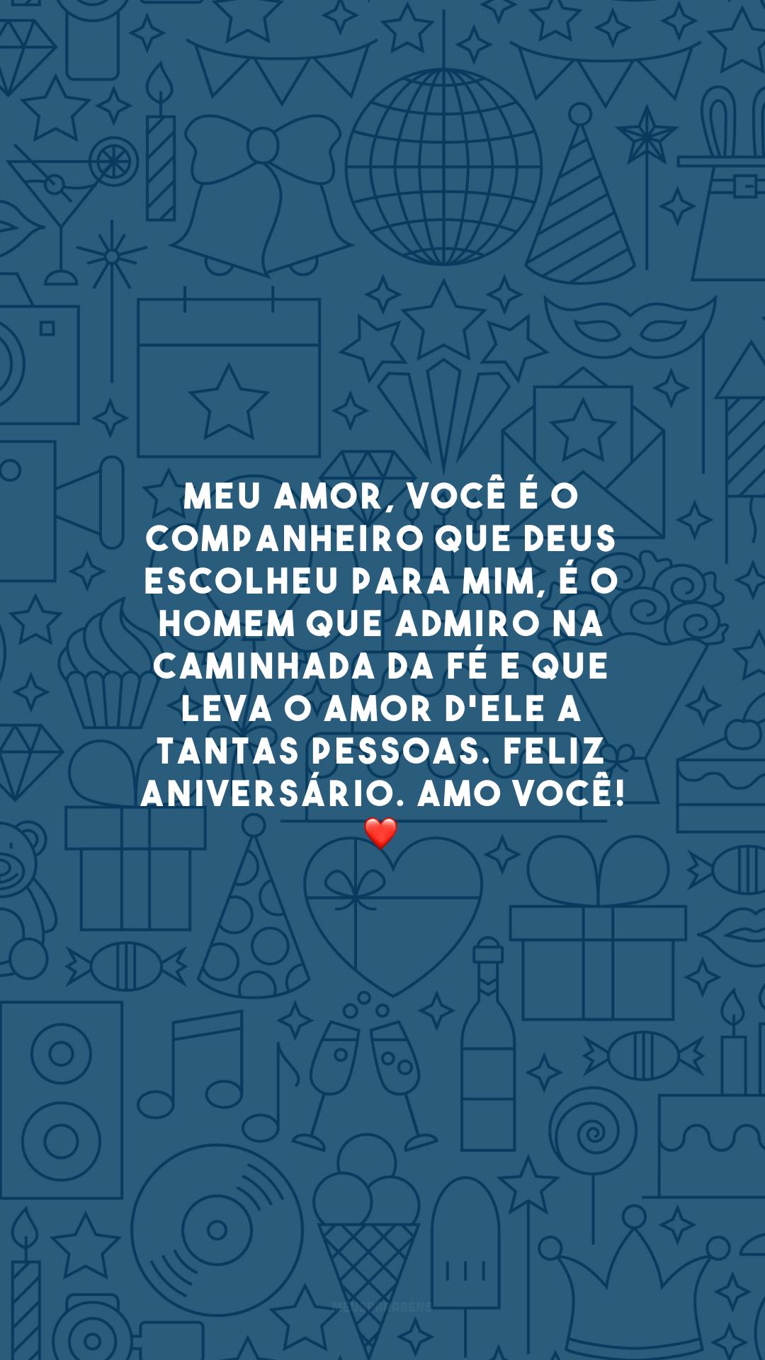Meu amor, você é o companheiro que Deus escolheu para mim, é o homem que admiro na caminhada da fé e que leva o amor d'Ele a tantas pessoas. Feliz aniversário. Amo você! ❤️