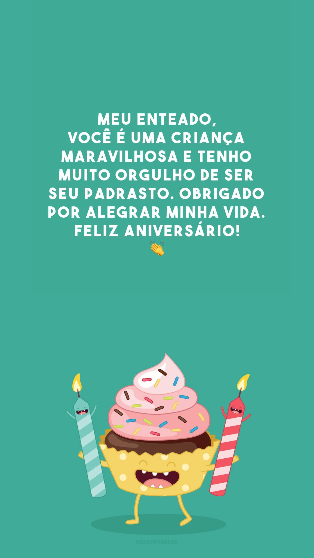 Meu enteado, você é uma criança maravilhosa e tenho muito orgulho de ser seu padrasto. Obrigado por alegrar minha vida. Feliz aniversário! 👏