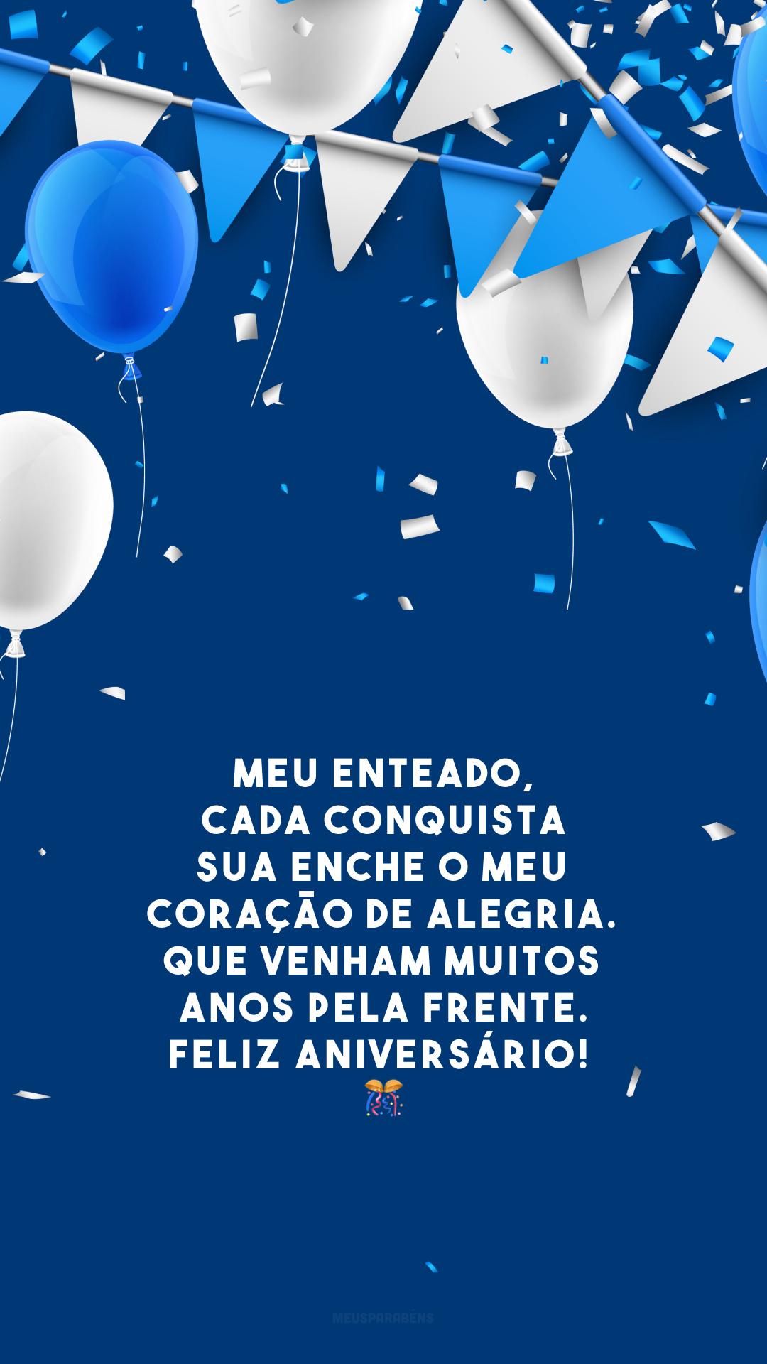 Meu enteado, cada conquista sua enche o meu coração de alegria. Que venham muitos anos pela frente. Feliz aniversário!  🎊