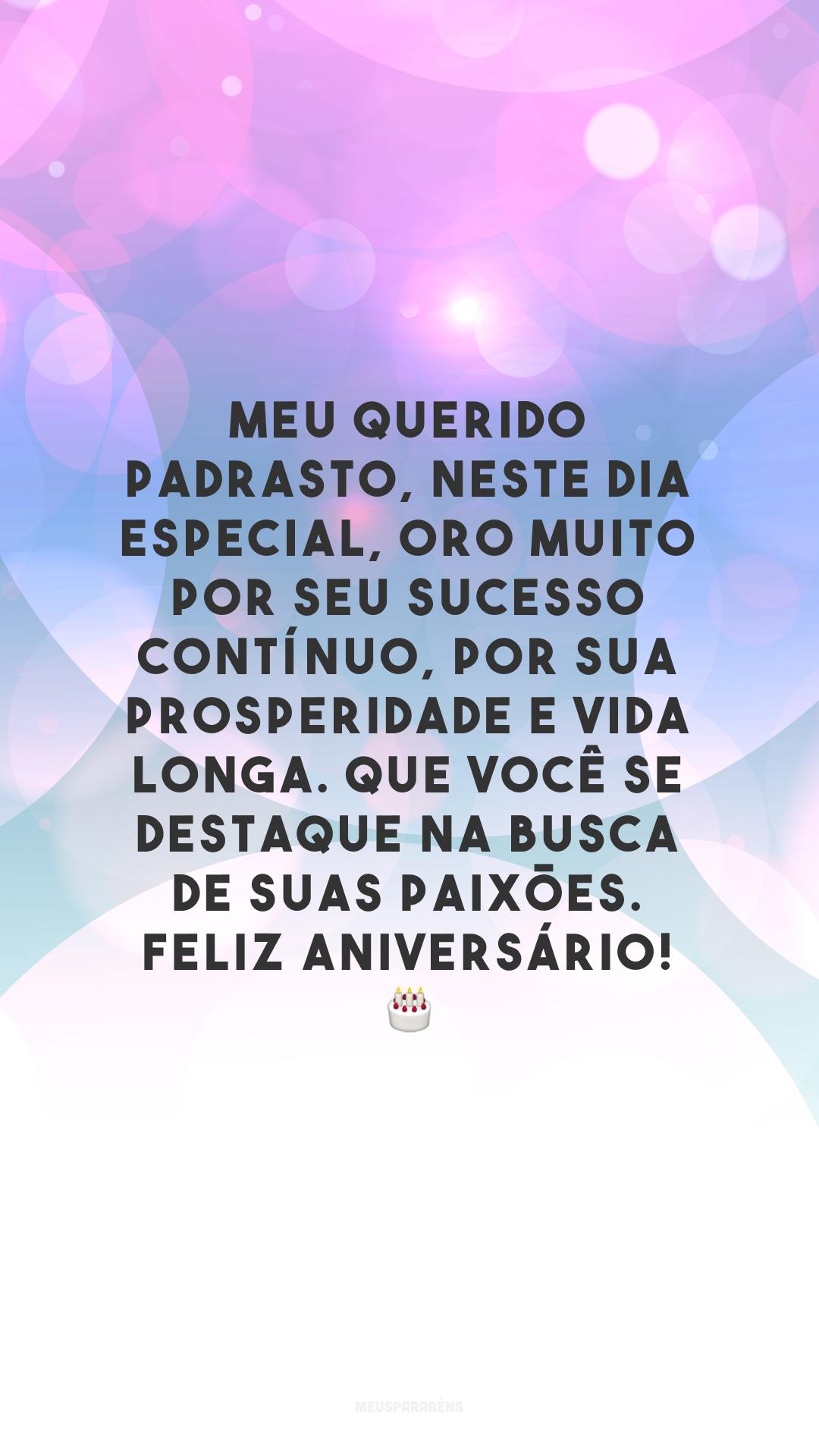 Meu querido padrasto, neste dia especial, oro muito por seu sucesso contínuo, por sua prosperidade e vida longa. Que você se destaque na busca de suas paixões. Feliz aniversário!  🎂