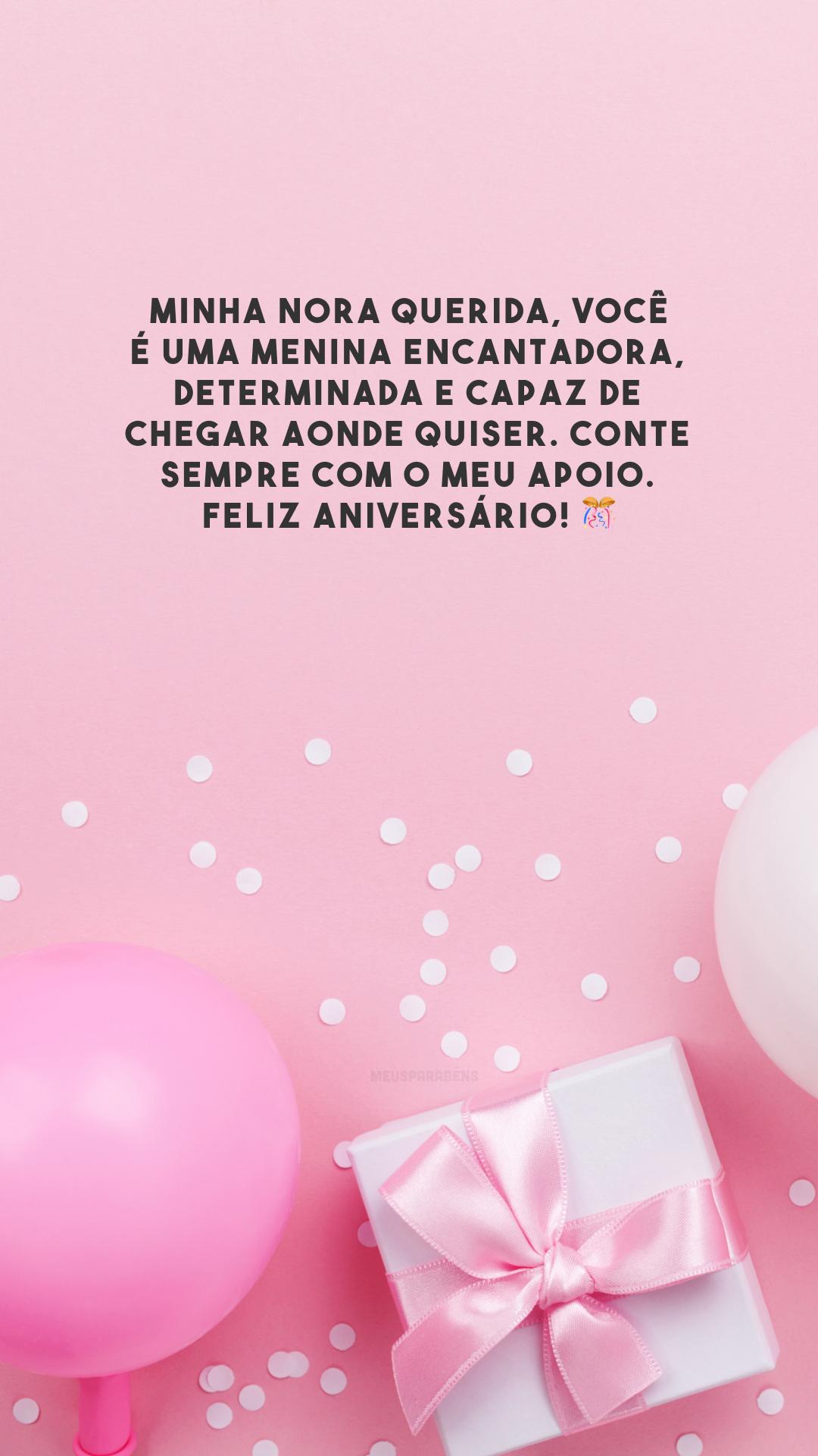 Minha nora querida, você é uma menina encantadora, determinada e capaz de chegar aonde quiser. Conte sempre com o meu apoio. Feliz aniversário! 🎊
