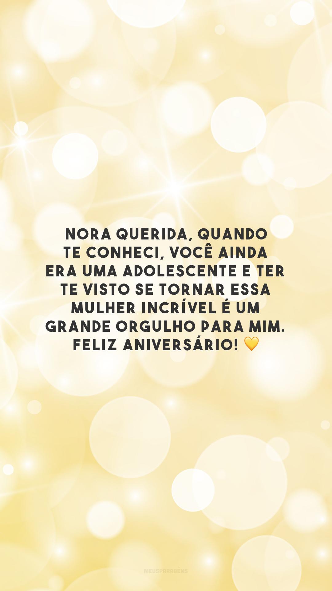 Nora querida, quando te conheci, você ainda era uma adolescente e ter te visto se tornar essa mulher incrível é um grande orgulho para mim. Feliz aniversário! 💛