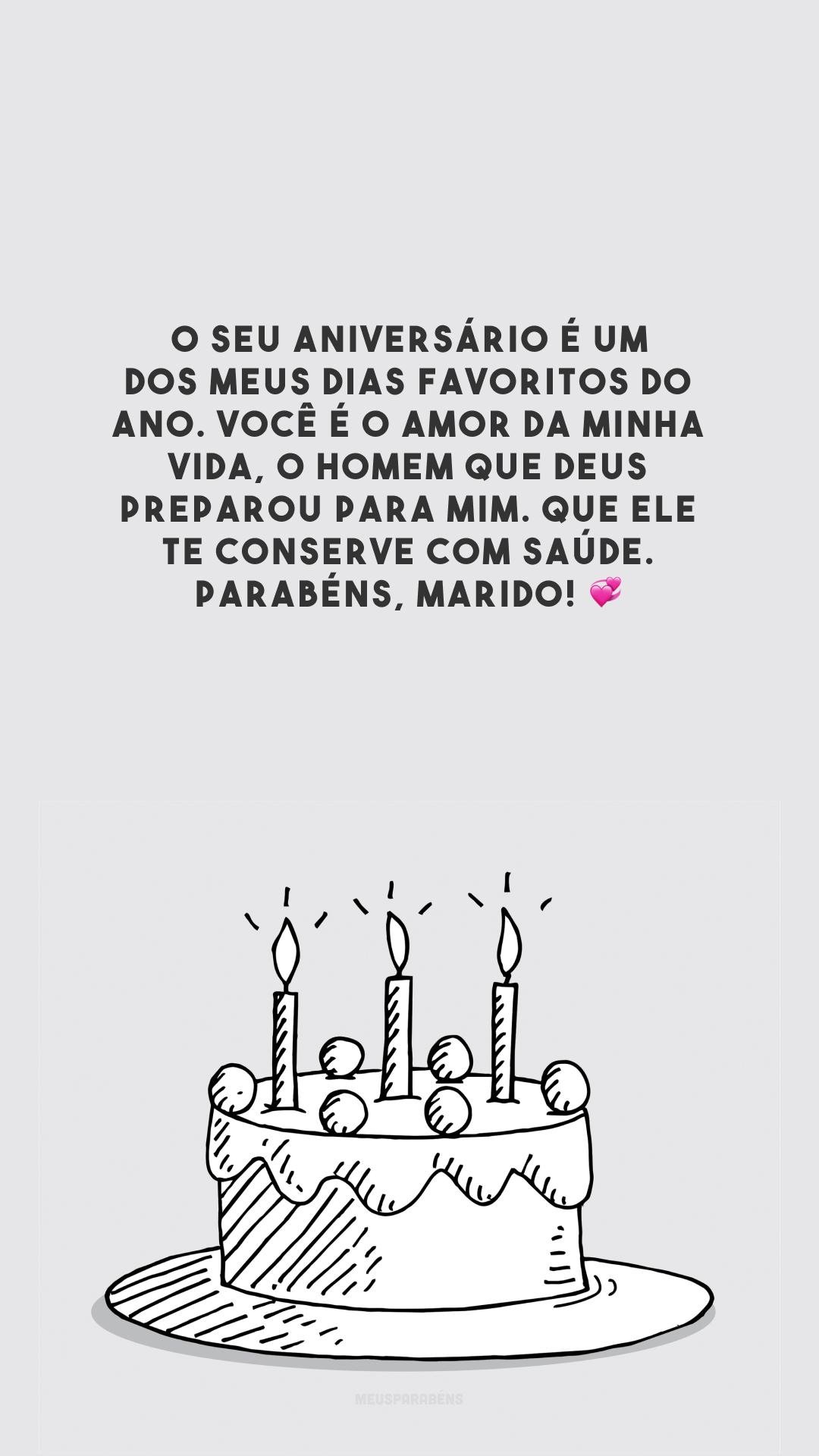 O seu aniversário é um dos meus dias favoritos do ano. Você é o amor da minha vida, o homem que Deus preparou para mim. Que Ele te conserve com saúde. Parabéns, marido! 💞