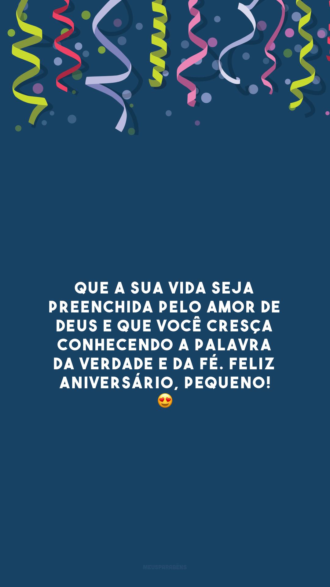 Que a sua vida seja preenchida pelo amor de Deus e que você cresça conhecendo a palavra da verdade e da fé. Feliz aniversário, pequeno! 😍
