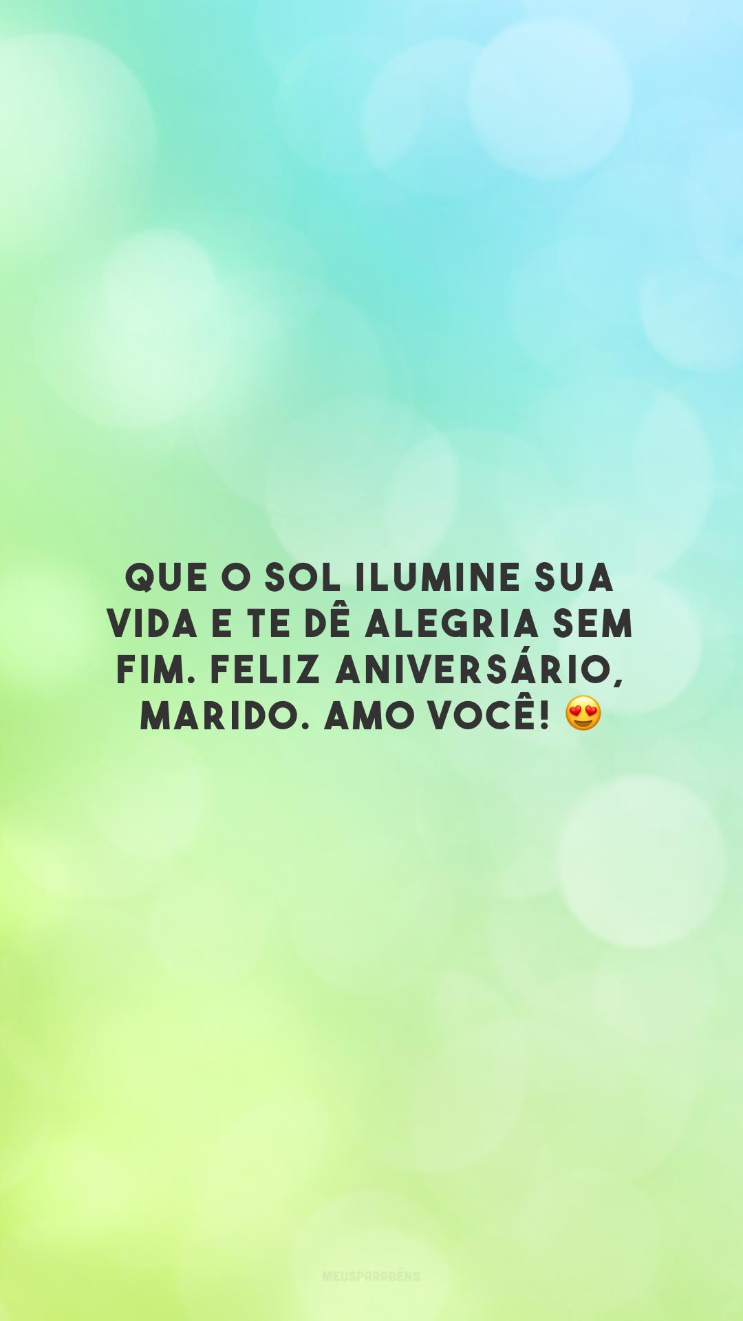 Que o sol ilumine sua vida e te dê alegria sem fim. Feliz aniversário, marido. Amo você! 😍