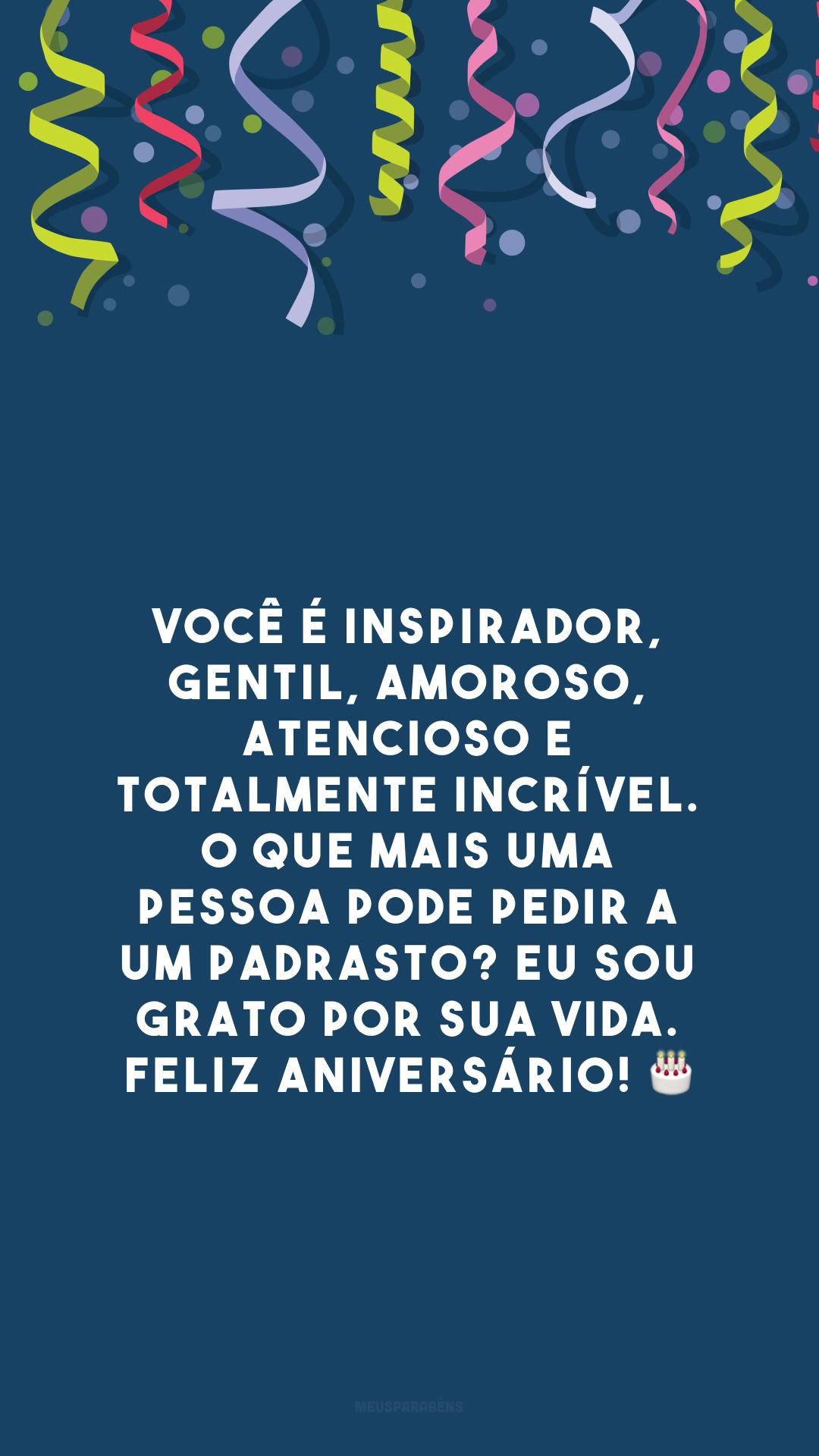 Você é inspirador, gentil, amoroso, atencioso e totalmente incrível. O que mais uma pessoa pode pedir a um padrasto? Eu sou grato por sua vida. Feliz aniversário! 🎂