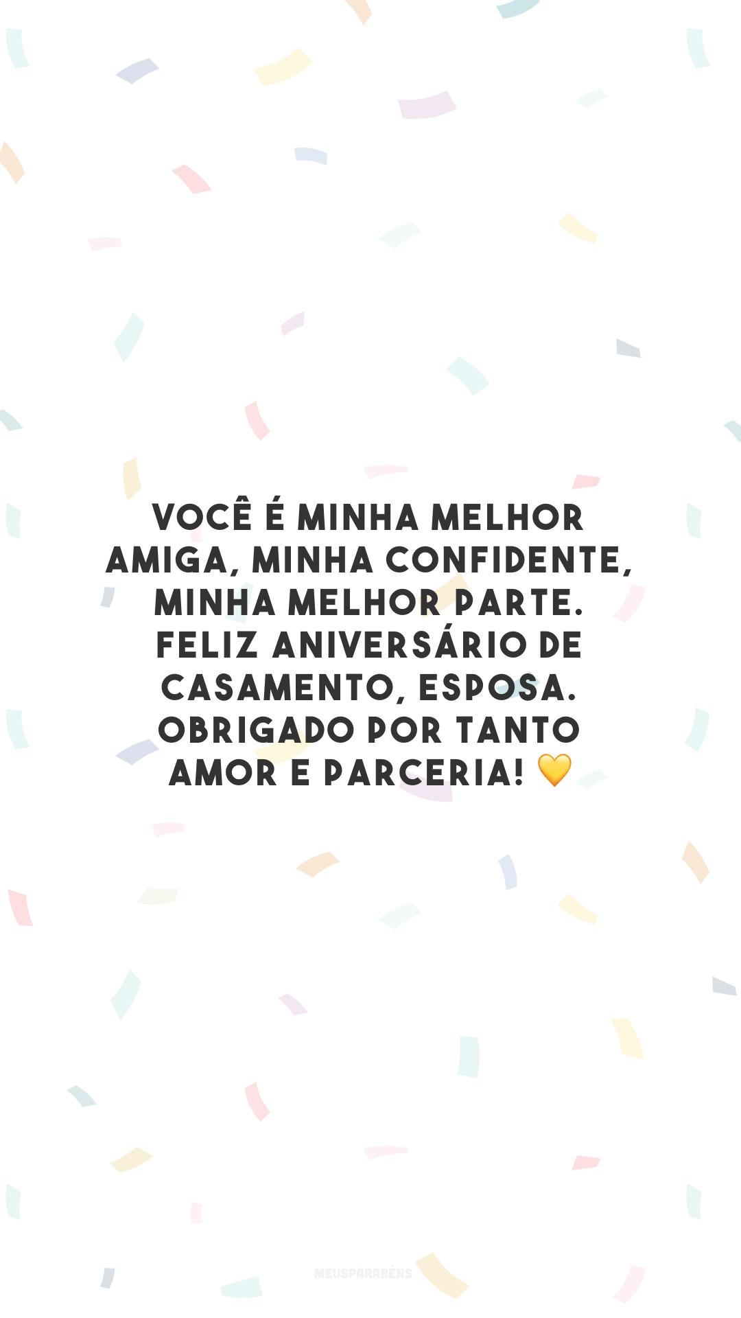 Você é minha melhor amiga, minha confidente, minha melhor parte. Feliz aniversário de casamento, esposa. Obrigado por tanto amor e parceria! 💛