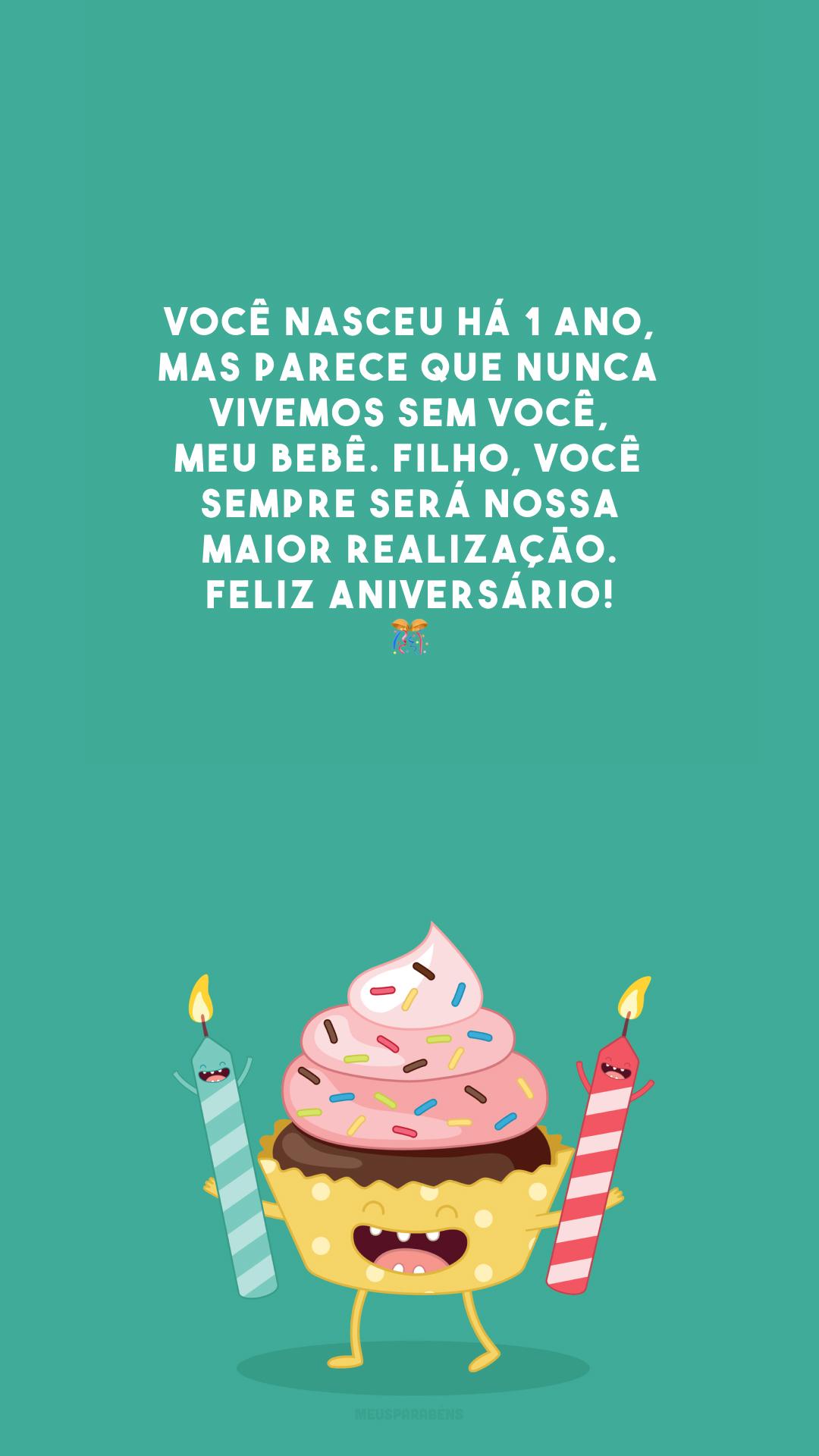 Você nasceu há 1 ano, mas parece que nunca vivemos sem você, meu bebê. Filho, você sempre será nossa maior realização. Feliz aniversário! 🎊