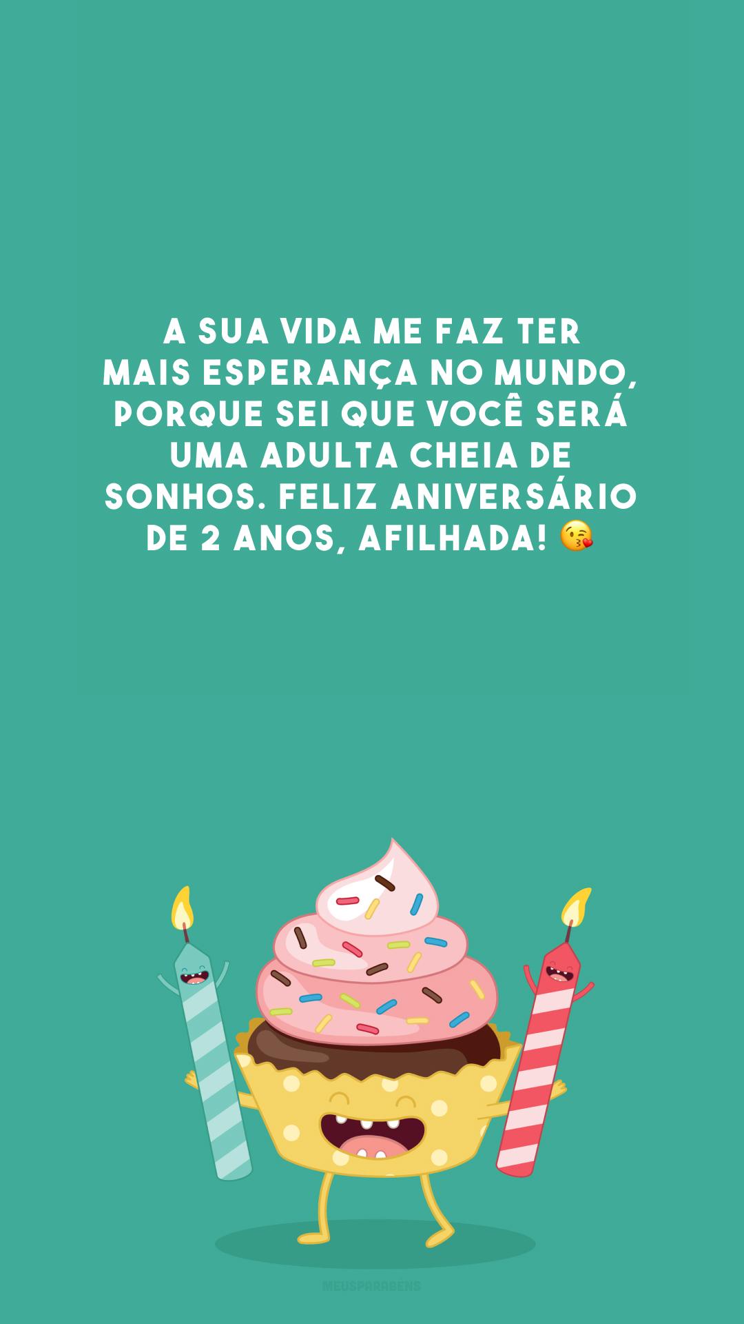 A sua vida me faz ter mais esperança no mundo, porque sei que você será uma adulta cheia de sonhos. Feliz aniversário de 2 anos, afilhada! 😘