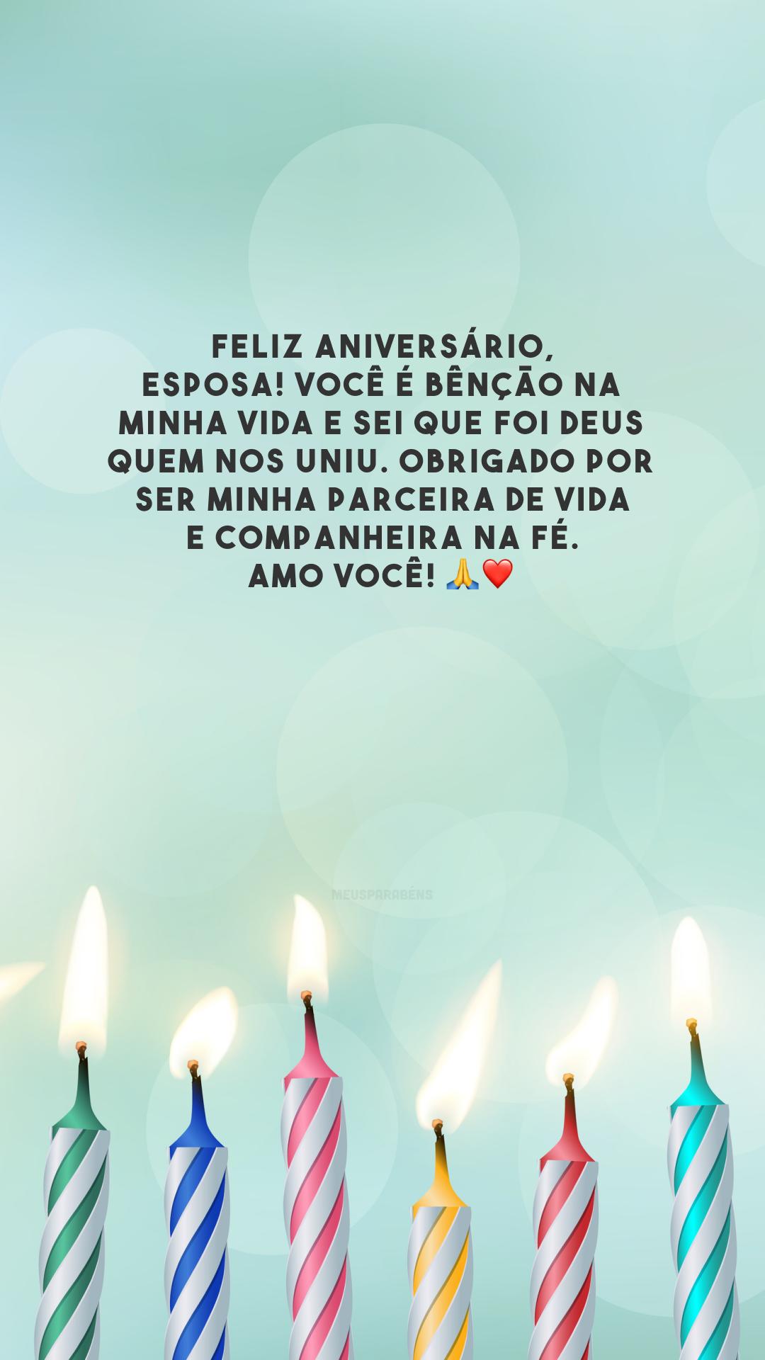 Feliz aniversário, esposa! Você é bênção na minha vida e sei que foi Deus quem nos uniu. Obrigado por ser minha parceira de vida e companheira na fé. Amo você! 🙏❤️