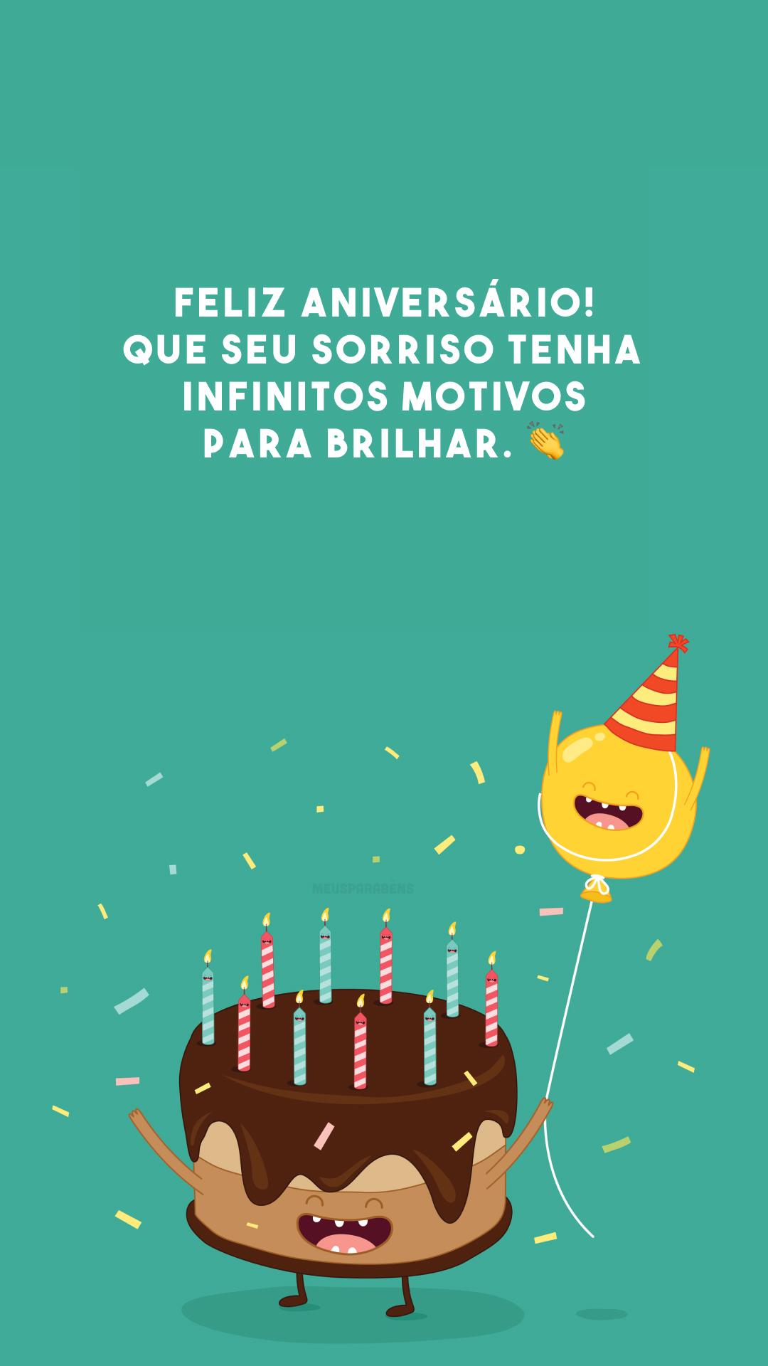 Feliz aniversário! Que seu sorriso tenha infinitos motivos para brilhar. 👏