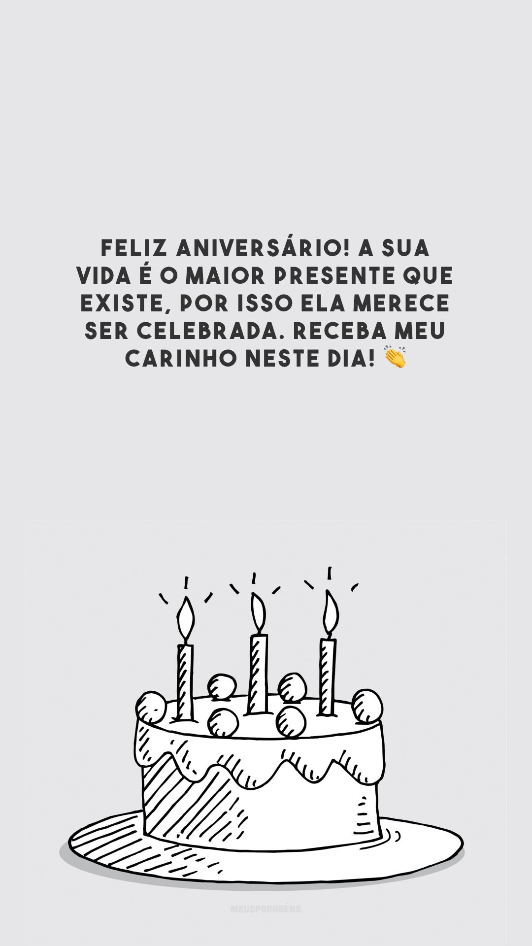 Feliz aniversário! A sua vida é o maior presente que existe, por isso ela merece ser celebrada. Receba meu carinho neste dia! 👏