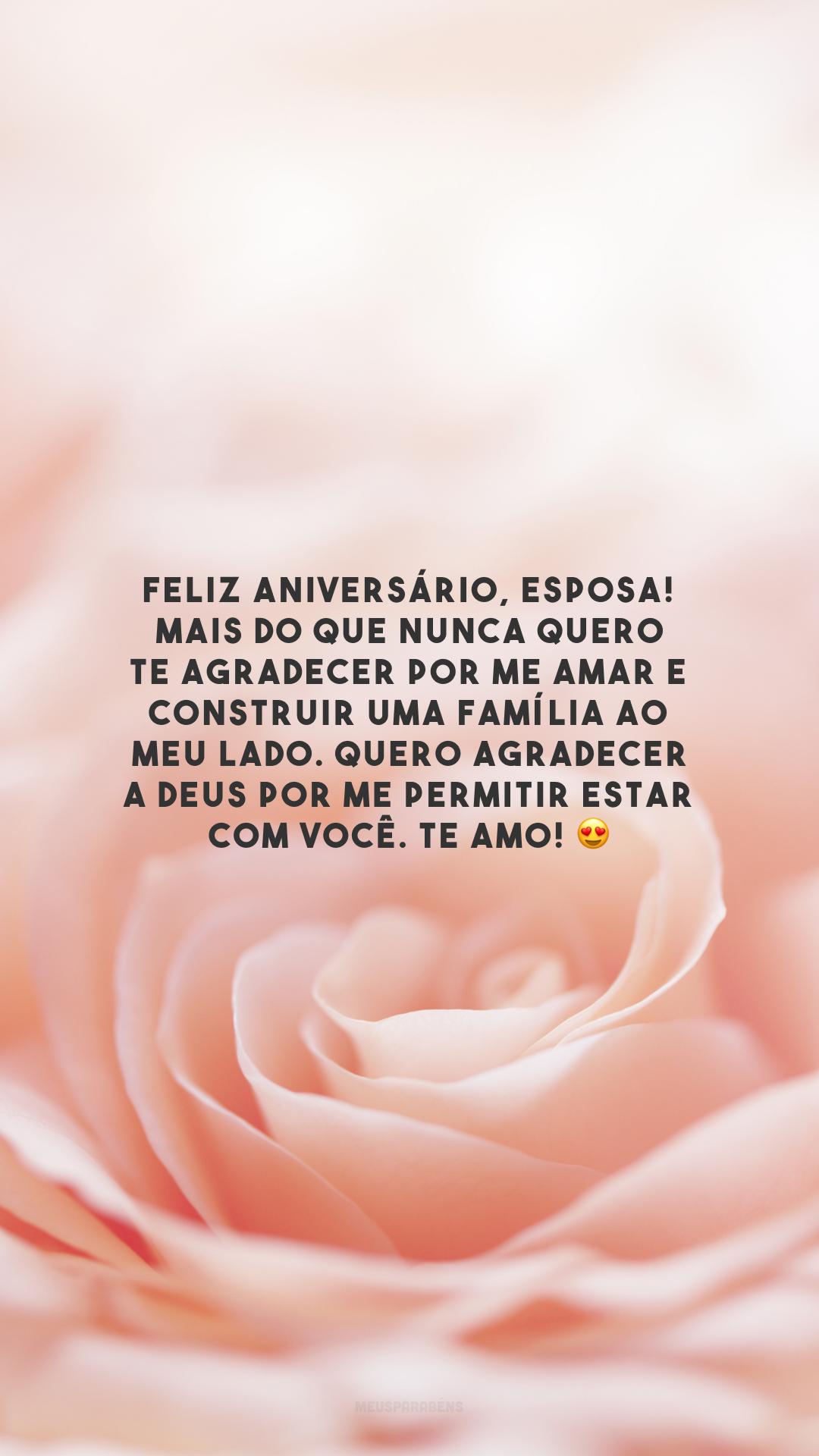 Feliz aniversário, esposa! Mais do que nunca quero te agradecer por me amar e construir uma família ao meu lado. Quero agradecer a Deus por me permitir estar com você. Te amo! 😍